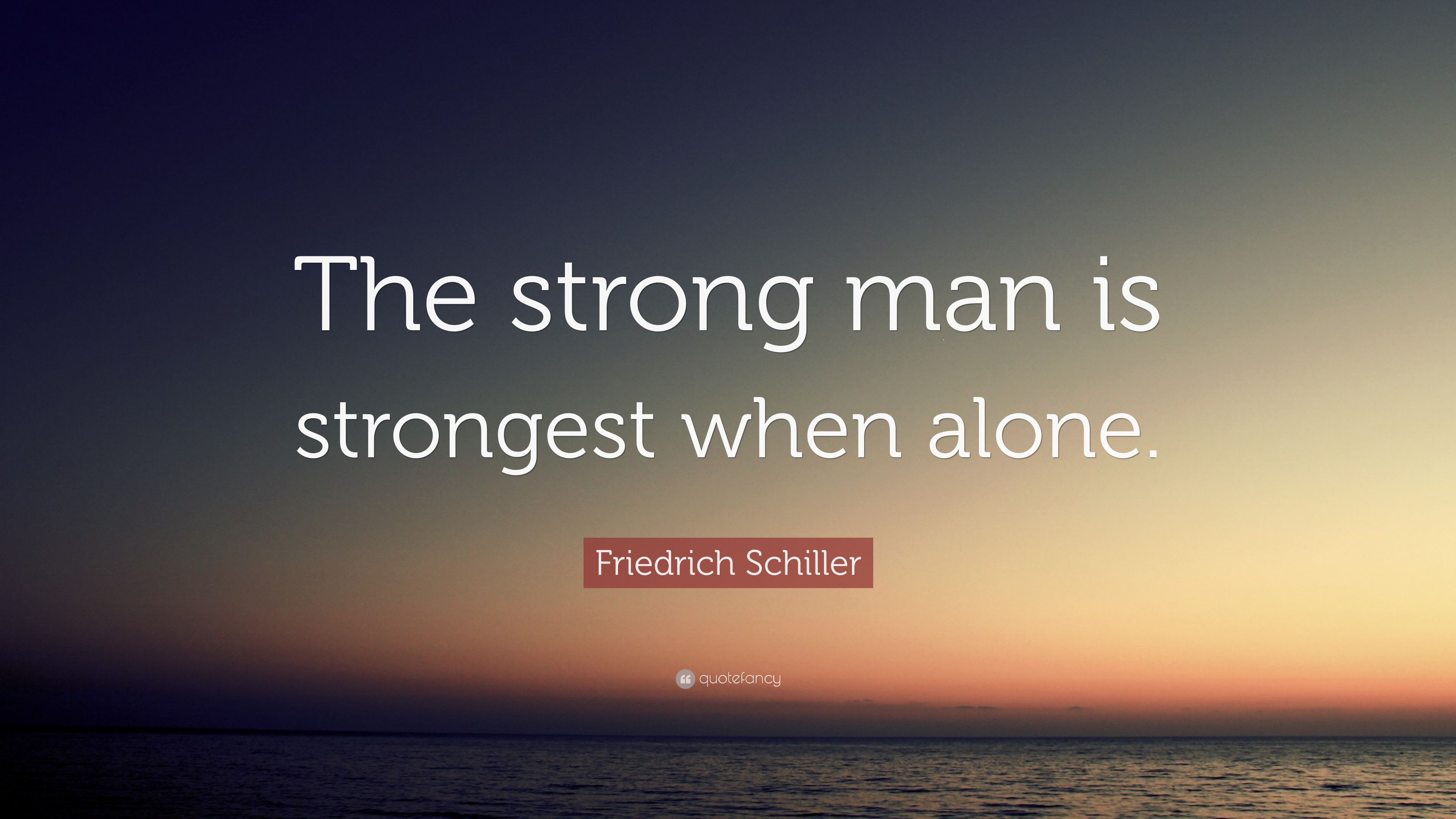 Friedrich Schiller Quote The Strong Man Is Strongest When Alone