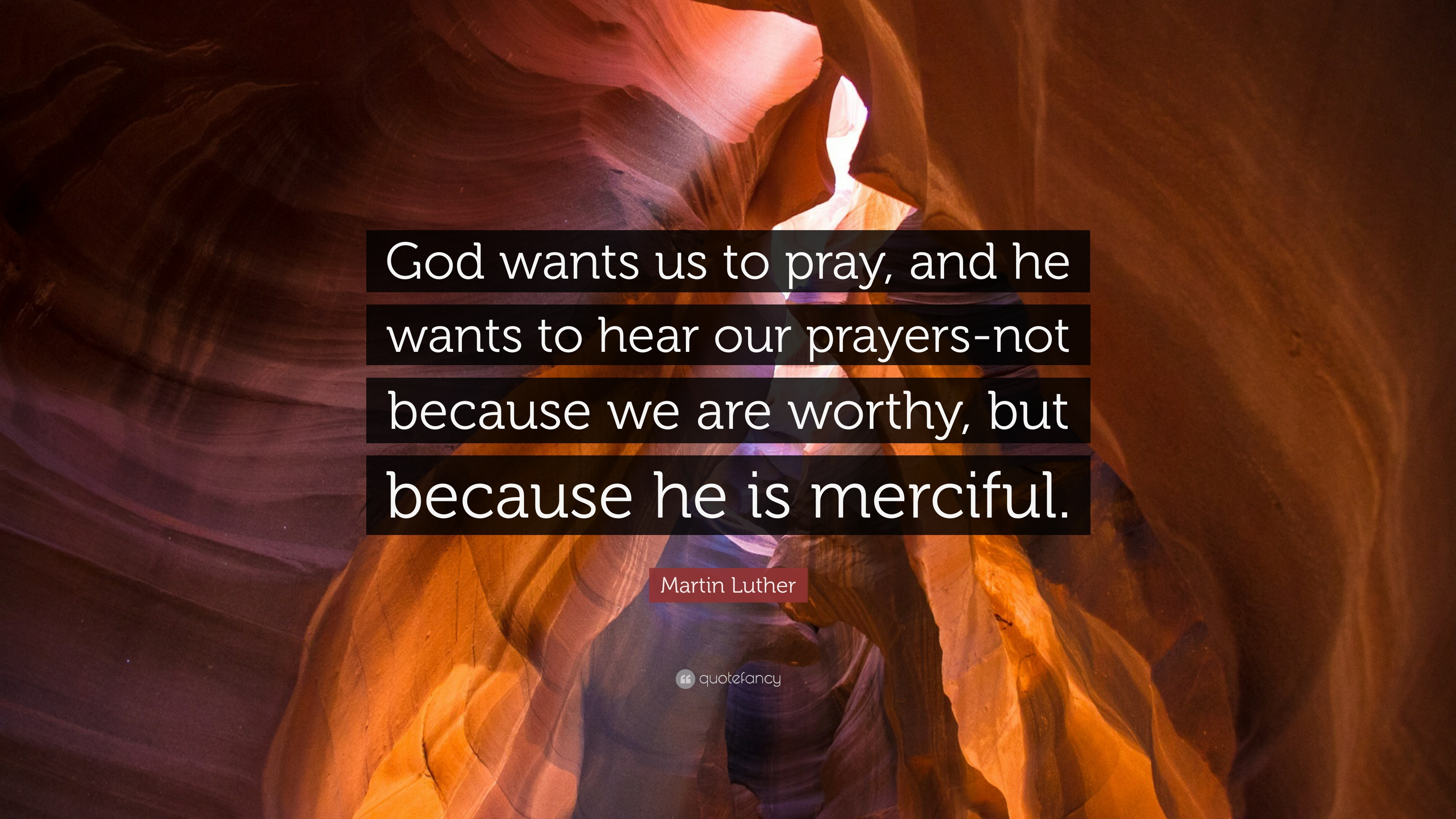 Martin Luther Quote: God wants us to pray, and he wants