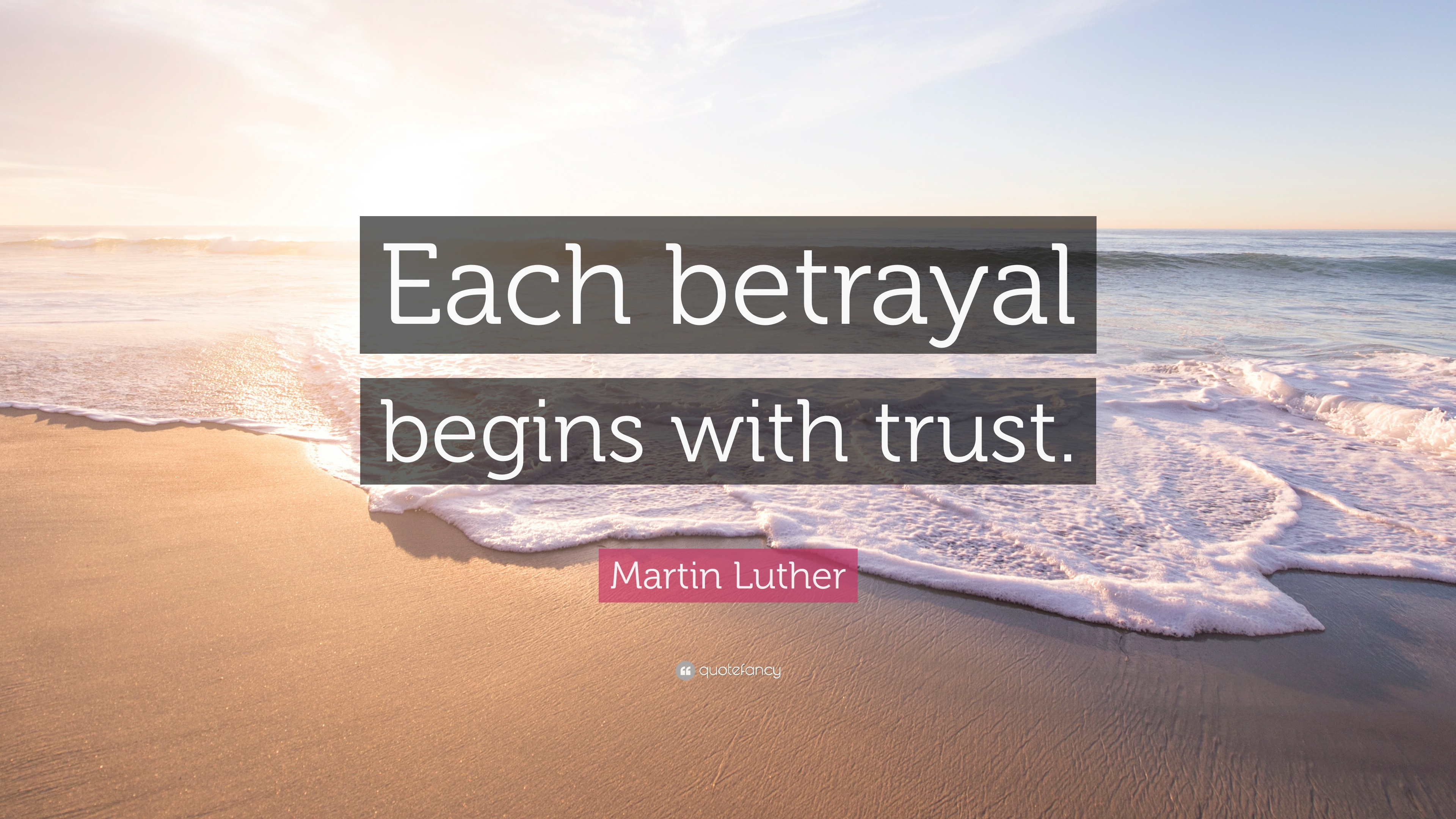 Quotes on betrayal and trust - Martin Luther Quote Each Betrayal Begins With Trust