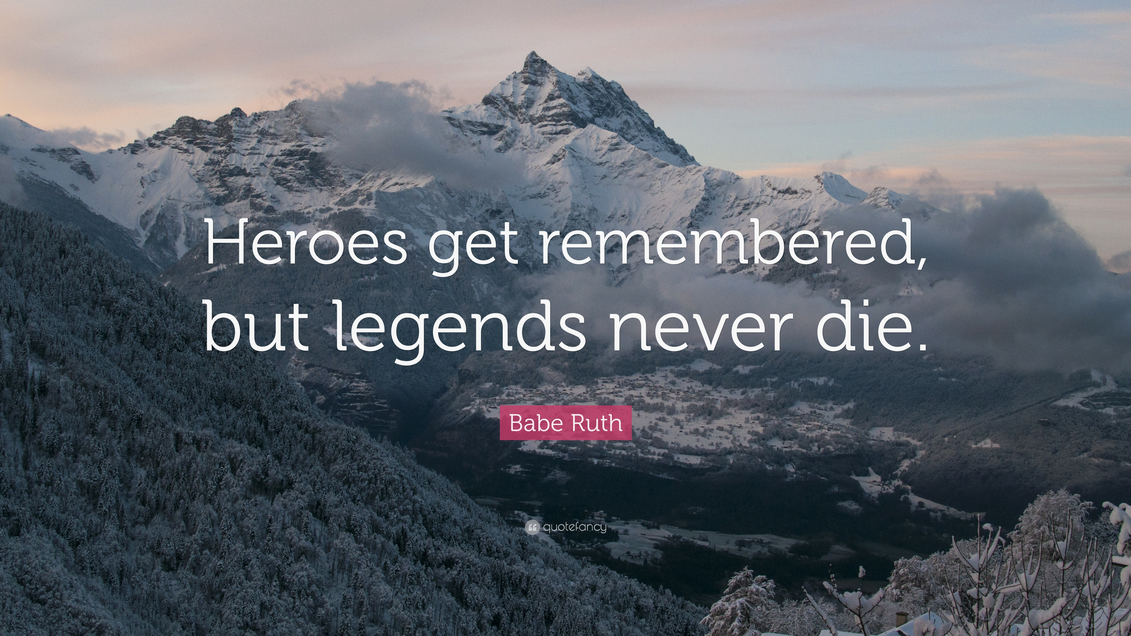 Babe Ruth Quote Heroes Get Remembered But Legends Never Die 21