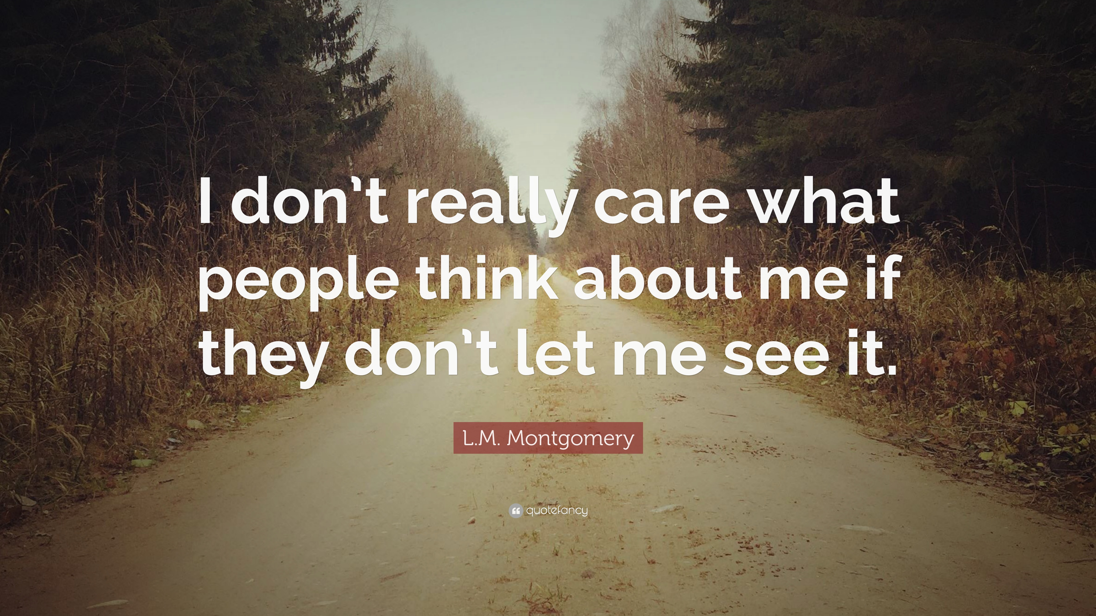Lm Montgomery Quote I Dont Really Care What People Think About