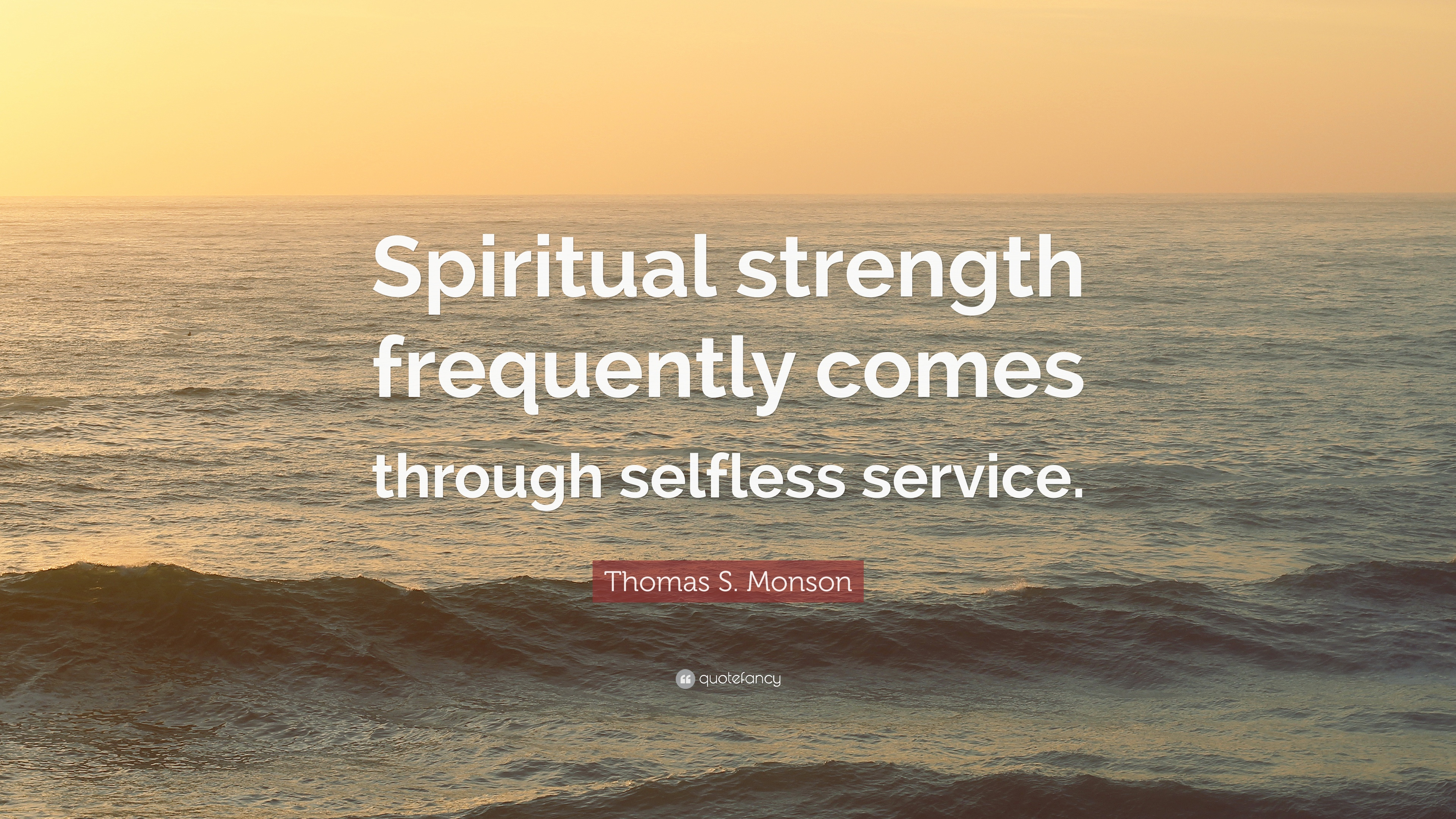 "Thomas S. Monson Quote: ""Spiritual strength frequently comes"