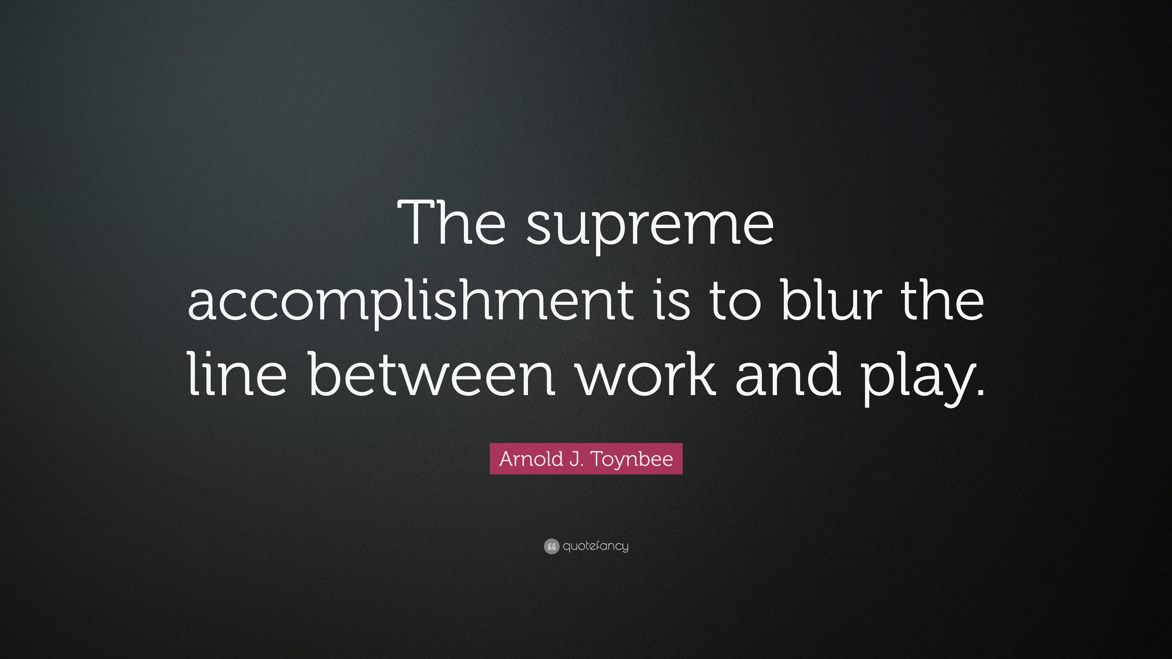 """Life Is A Blur Quotes: Arnold J. Toynbee Quote: """"The Supreme Accomplishment Is To"""