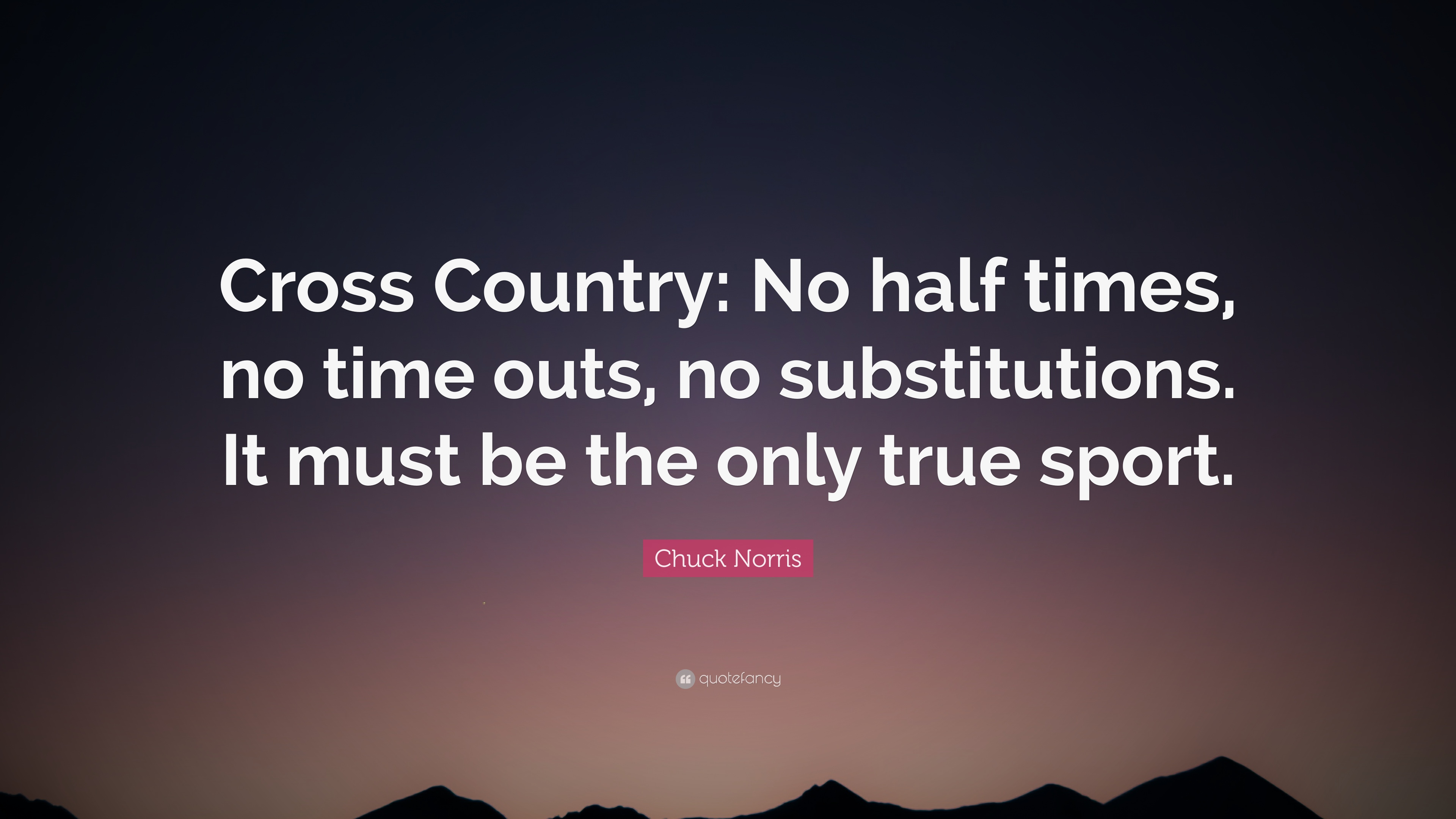 "Cross Country Quotes Chuck Norris Quote ""Cross Country No Half Times No Time Outs"