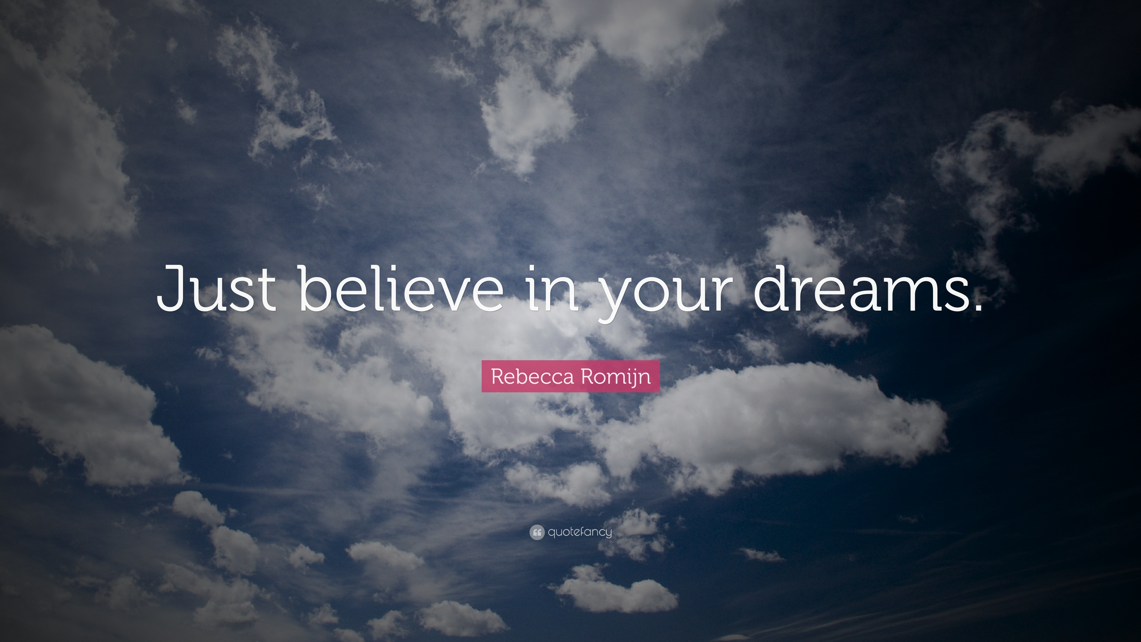 Rebecca Romijn Quote Just Believe In Your Dreams