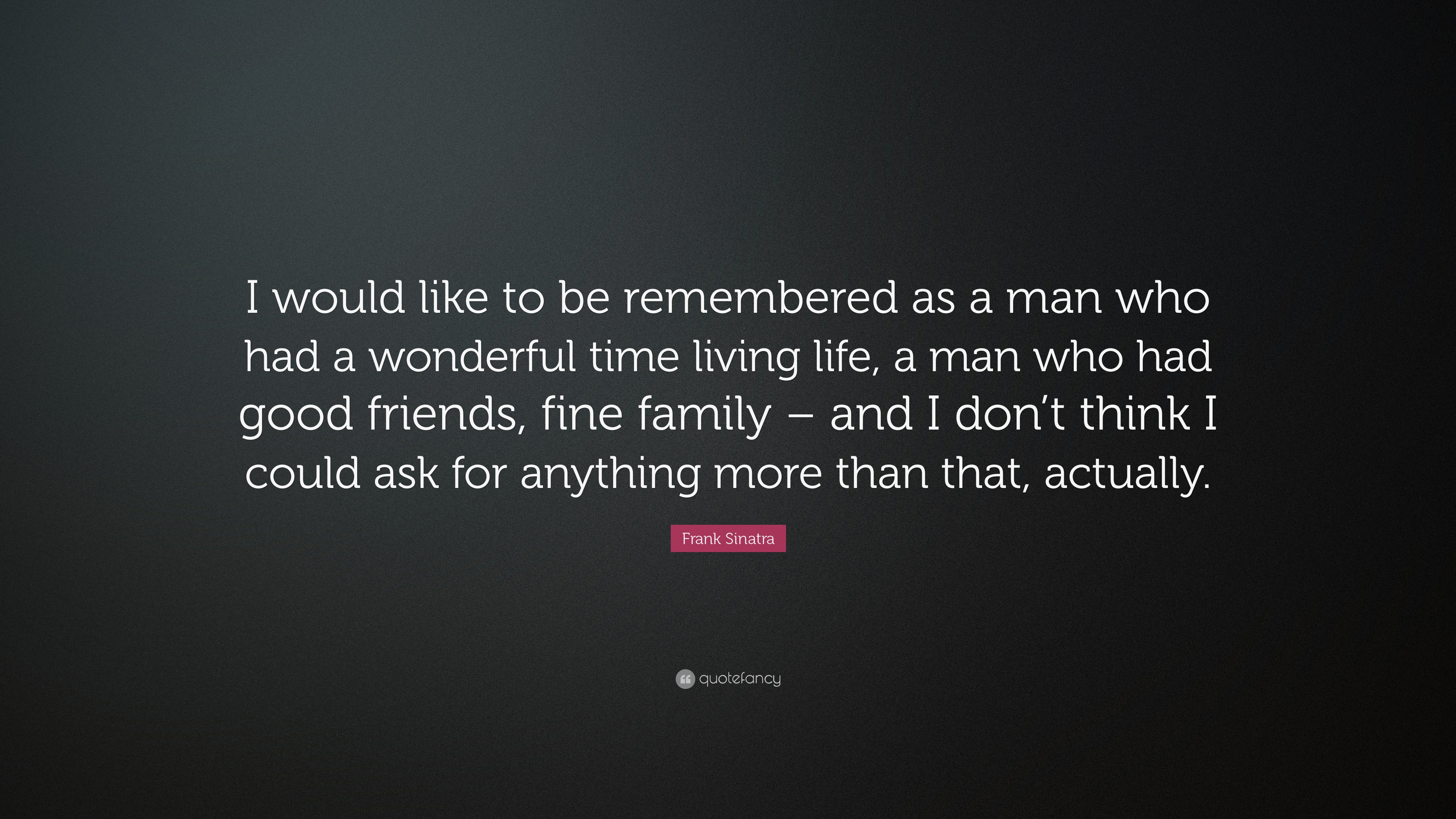 Frank Sinatra Quote I Would Like To Be Remembered As A Man Who Had