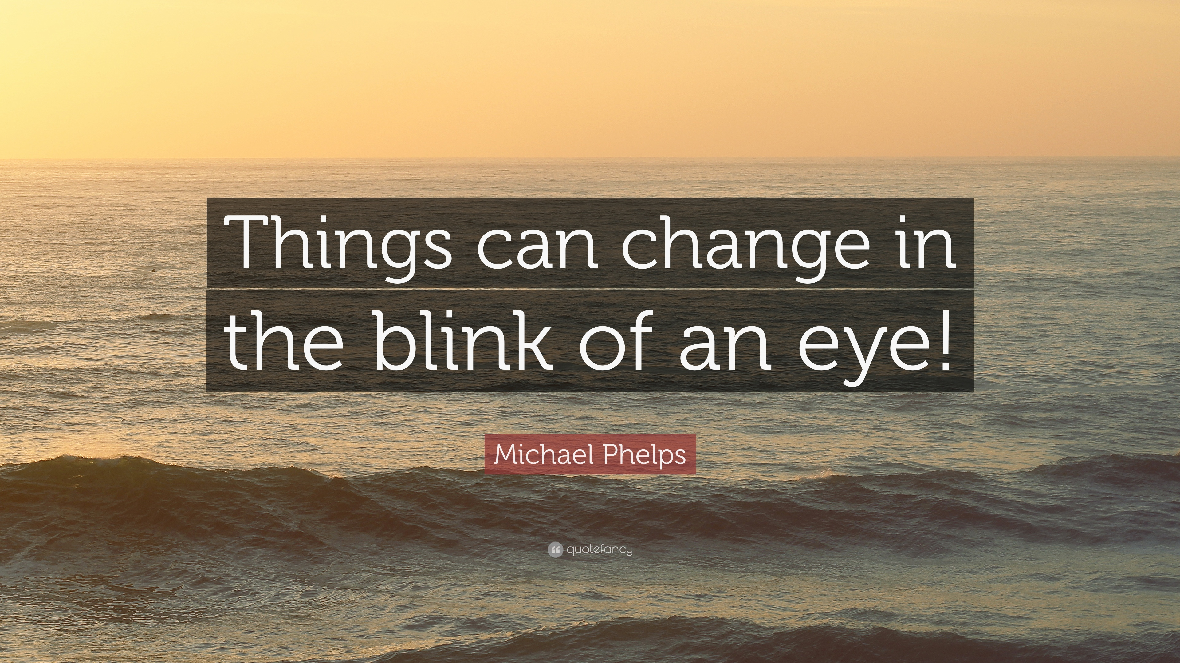 Michael Phelps Quote Things Can Change In The Blink Of An Eye