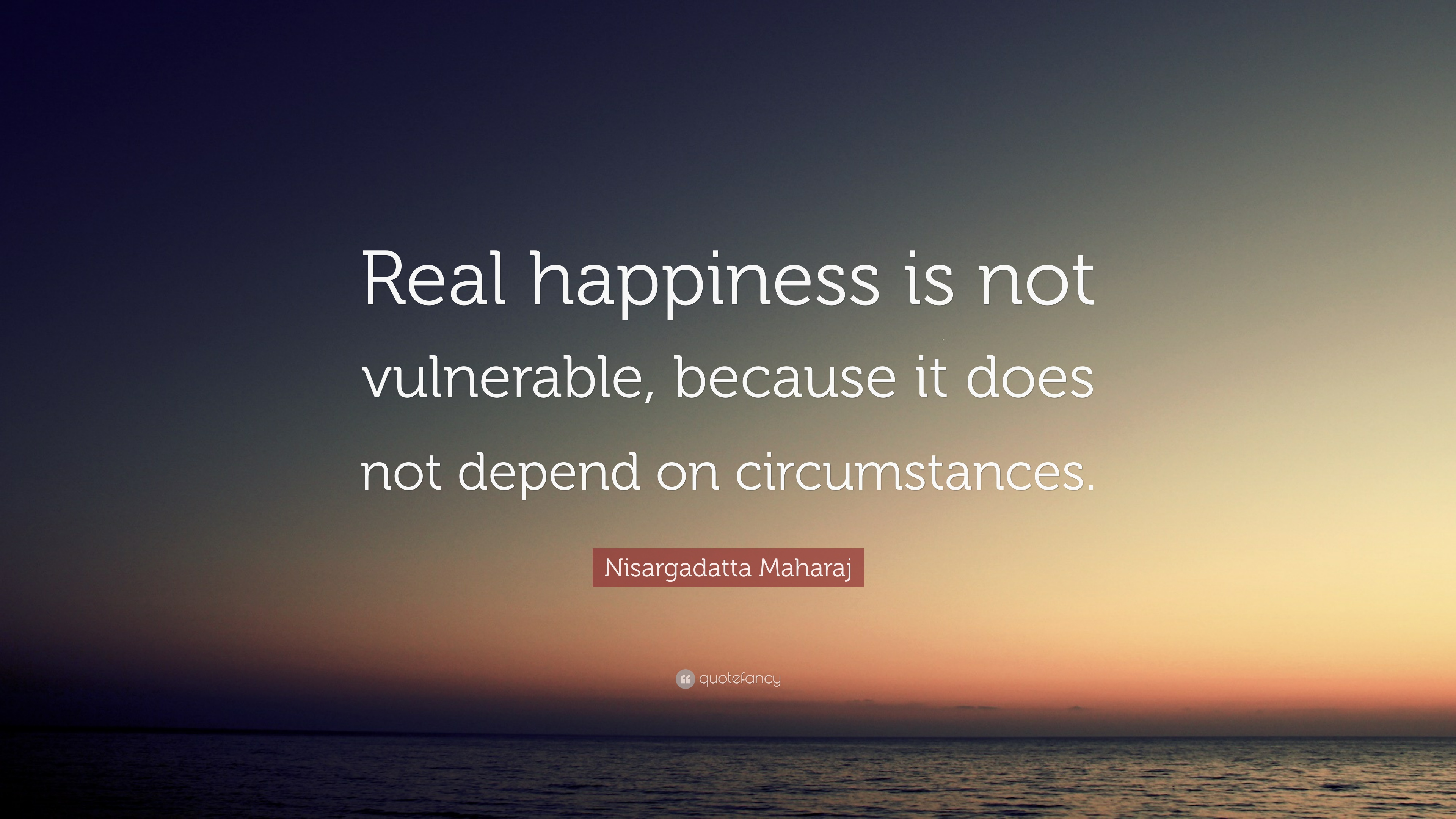 "Nisargadatta Maharaj Quote: ""Real happiness is not ..."
