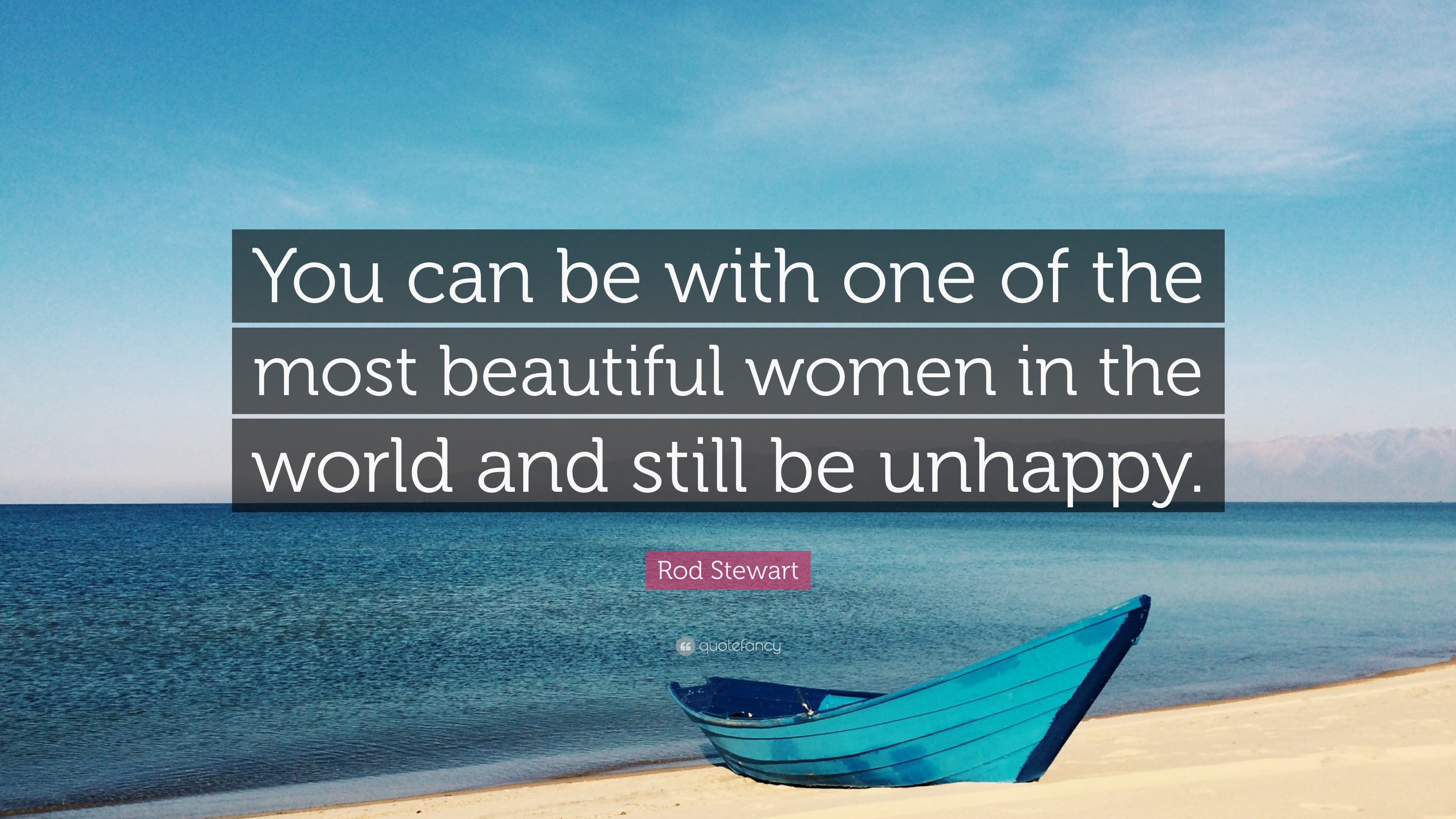 Rod Stewart Quote You Can Be With One Of The Most Beautiful