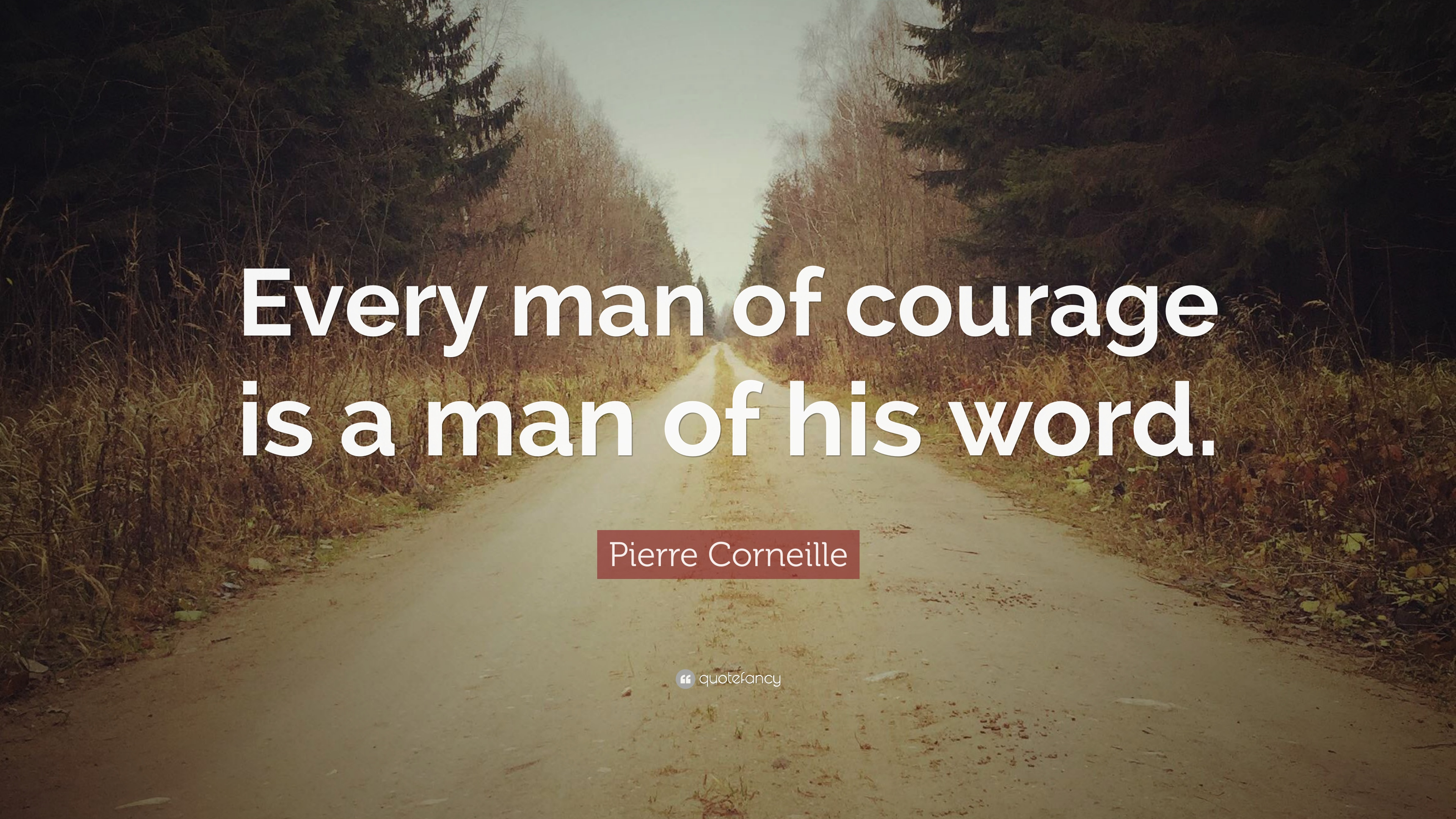 Pierre Corneille Quote Every Man Of Courage Is A Man Of His Word