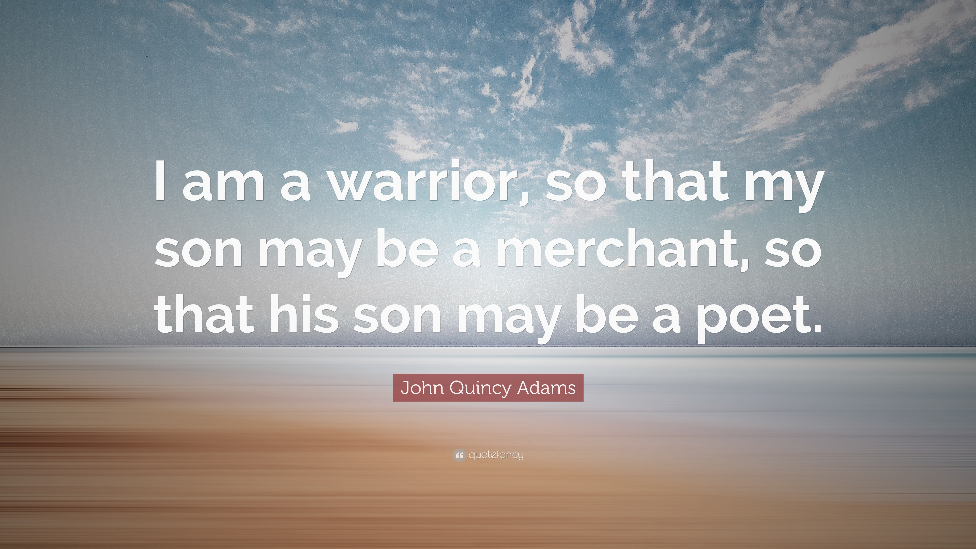 John Quincy Adams Quote I Am A Warrior So That My Son May Be A