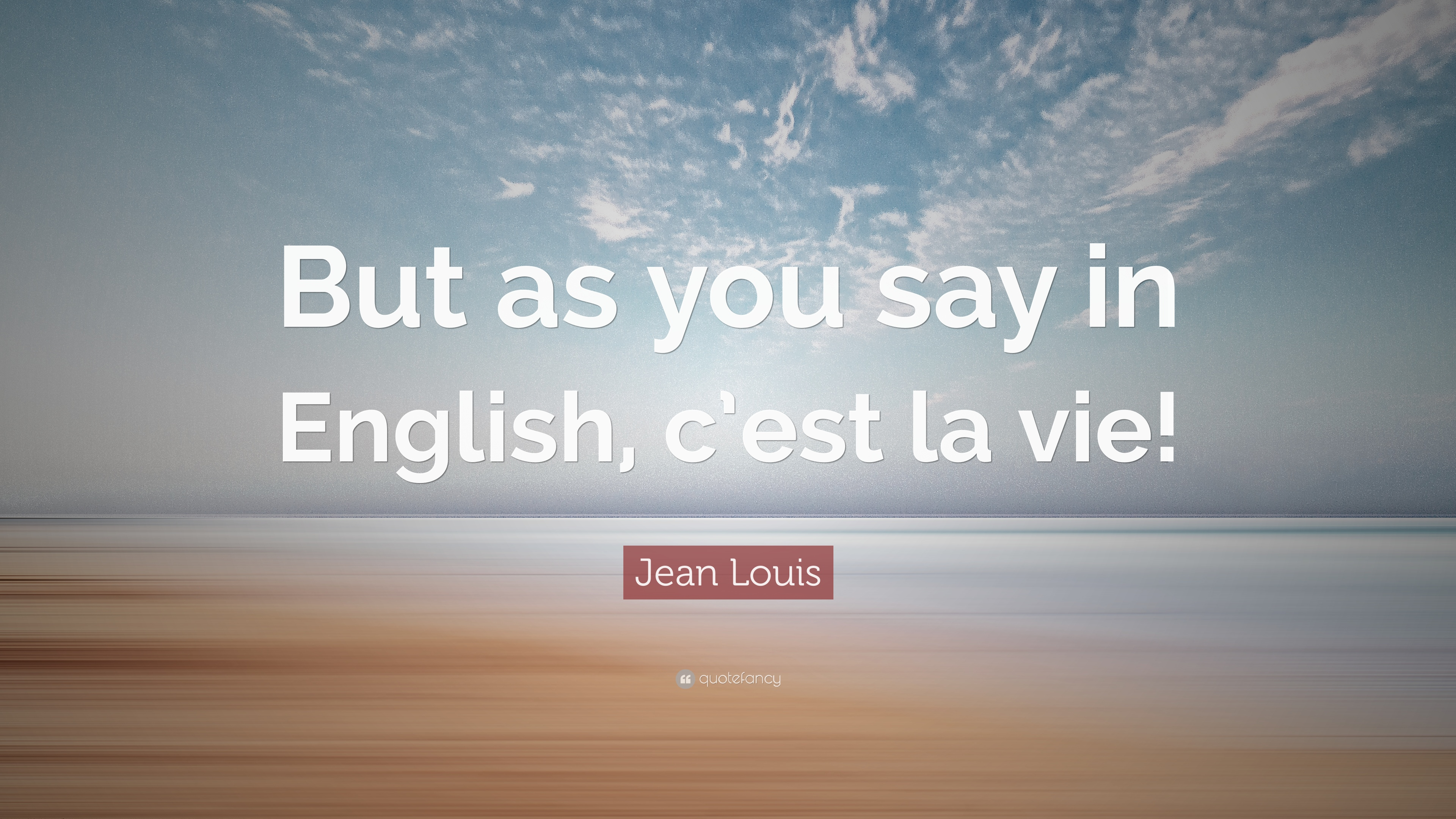 Jean Louis Quote But As You Say In English C Est La Vie 12