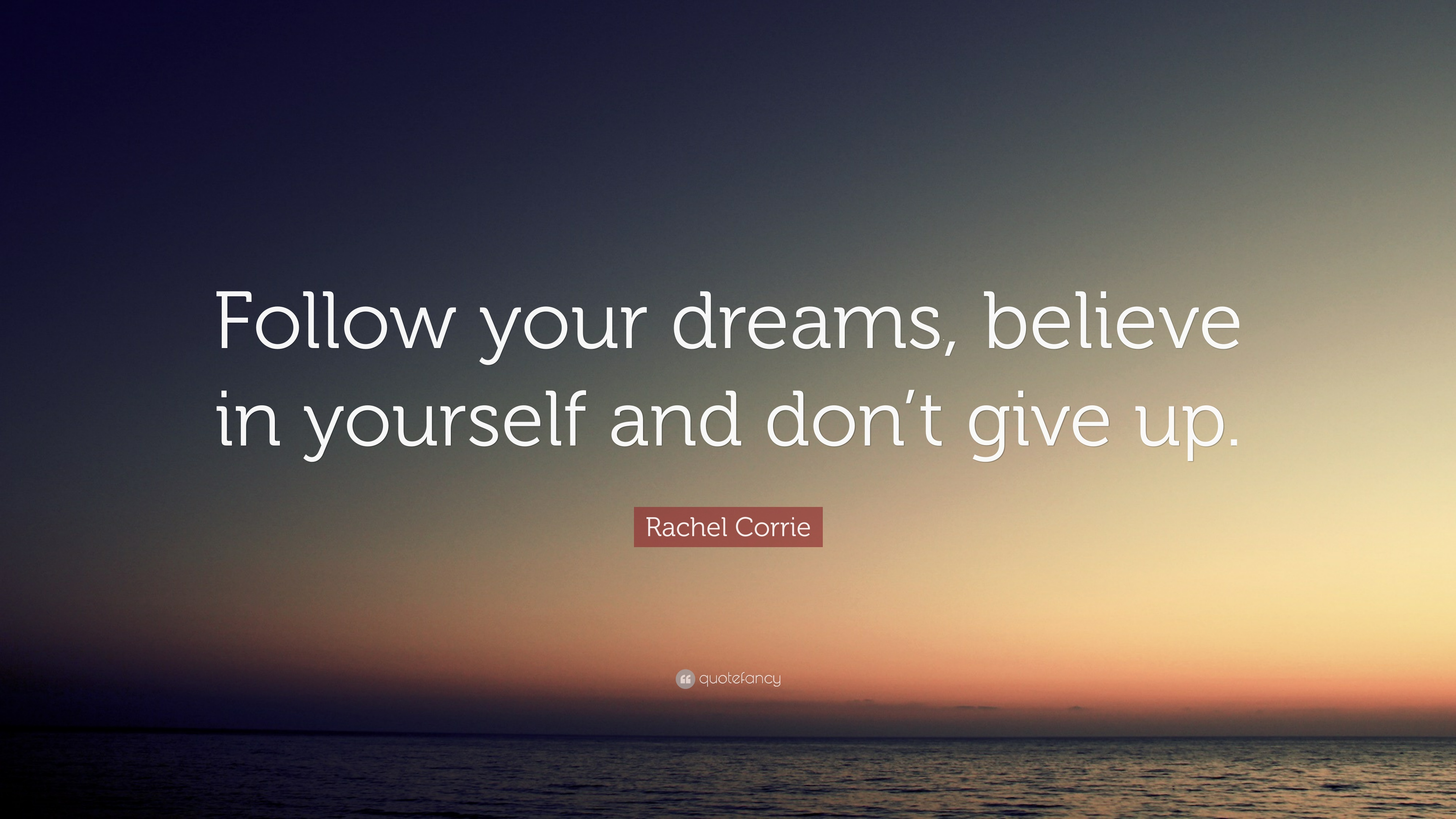 Rachel Corrie Quote Follow Your Dreams Believe In Yourself And Dont