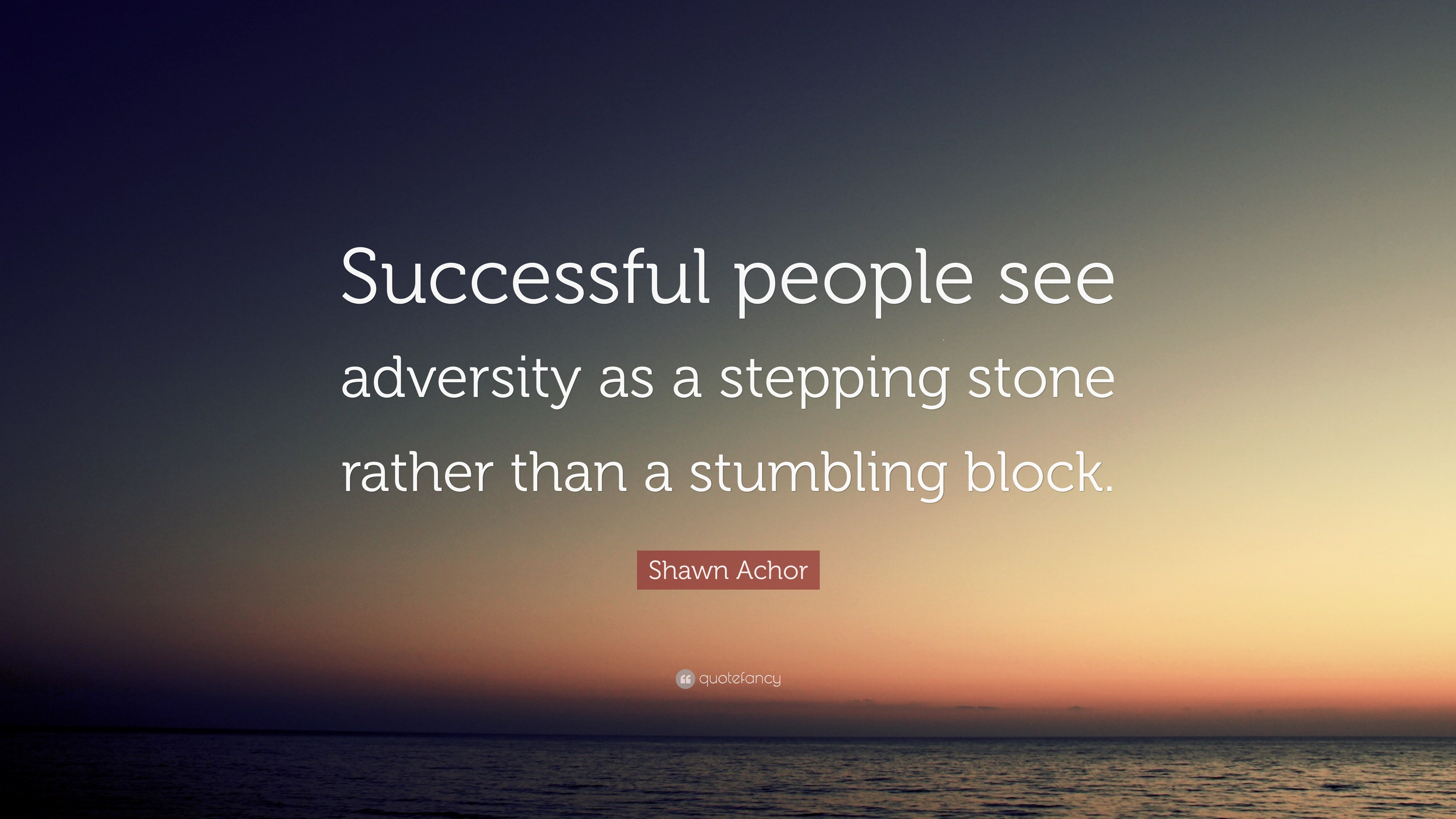 "Shawn Achor Quotes Shawn Achor Quote ""Successful People See Adversity As A Stepping"