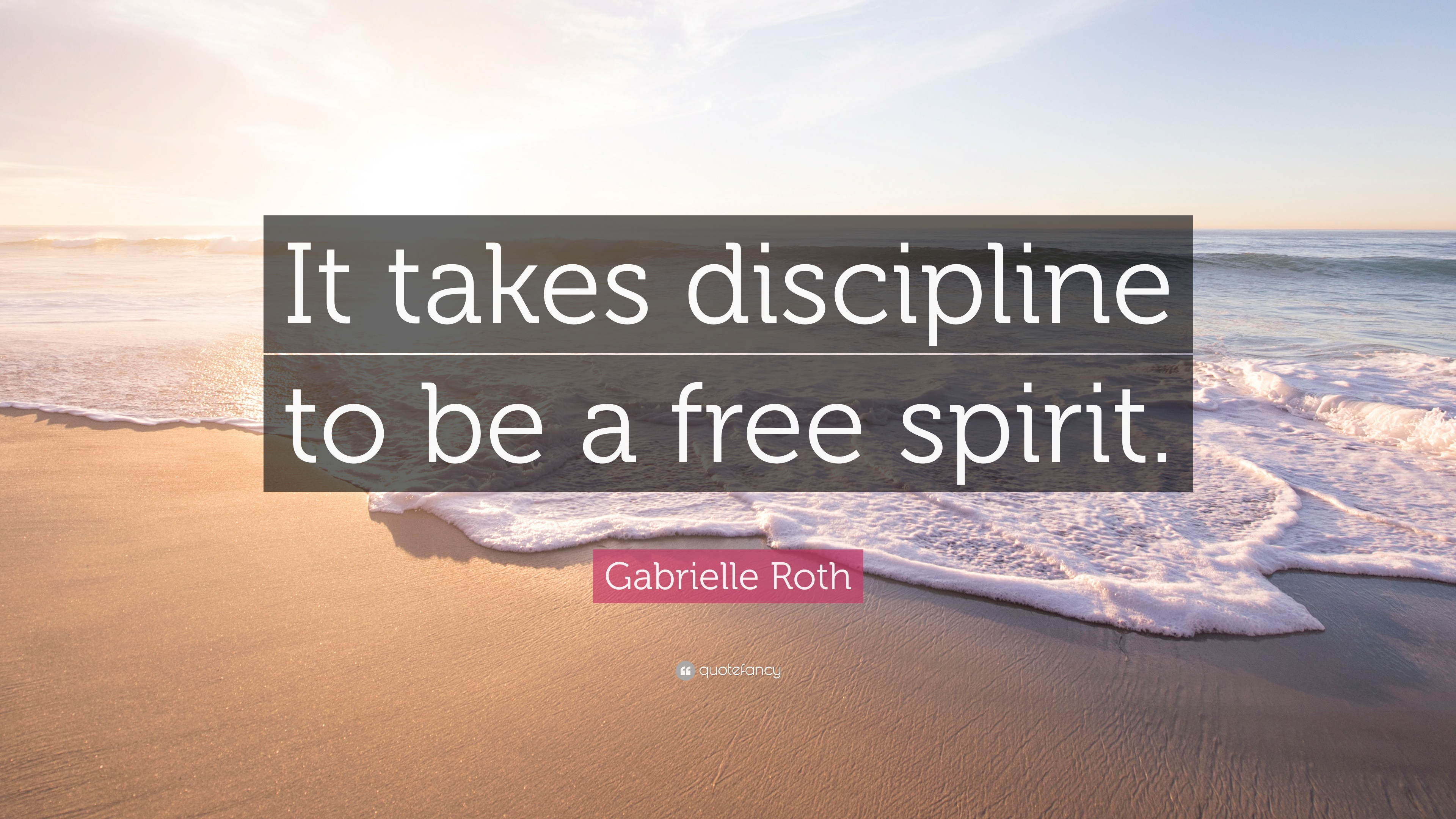 Gabrielle Roth Quote It Takes Discipline To Be A Free Spirit 12