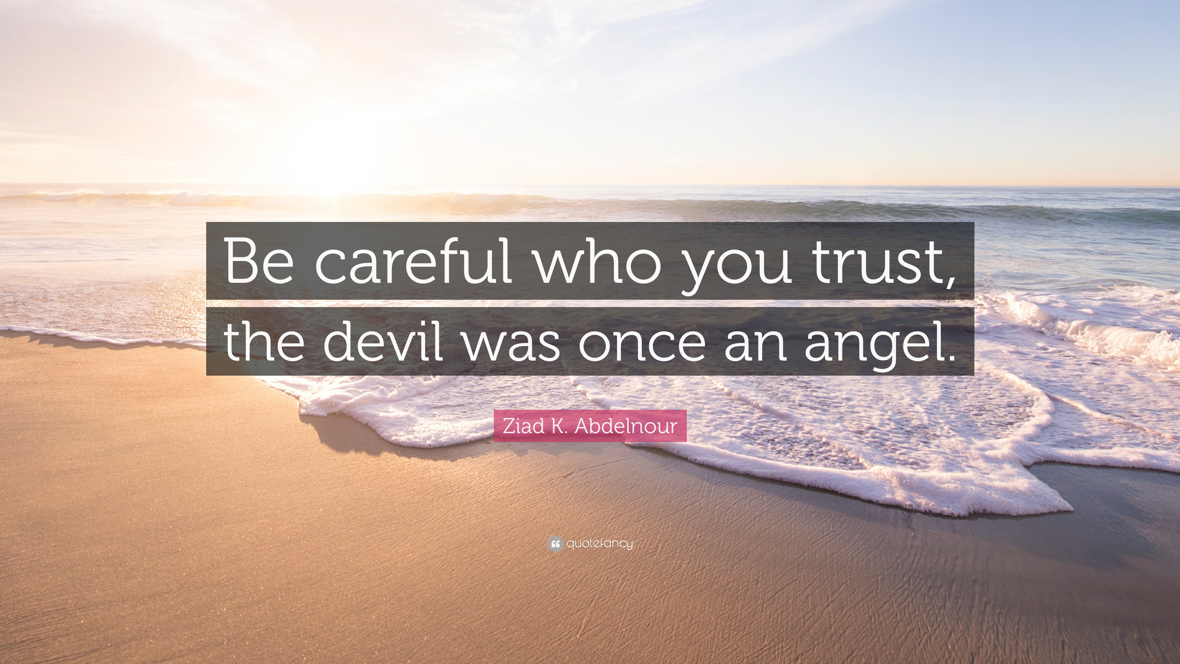 Ziad K Abdelnour Quote Be Careful Who You Trust The Devil Was