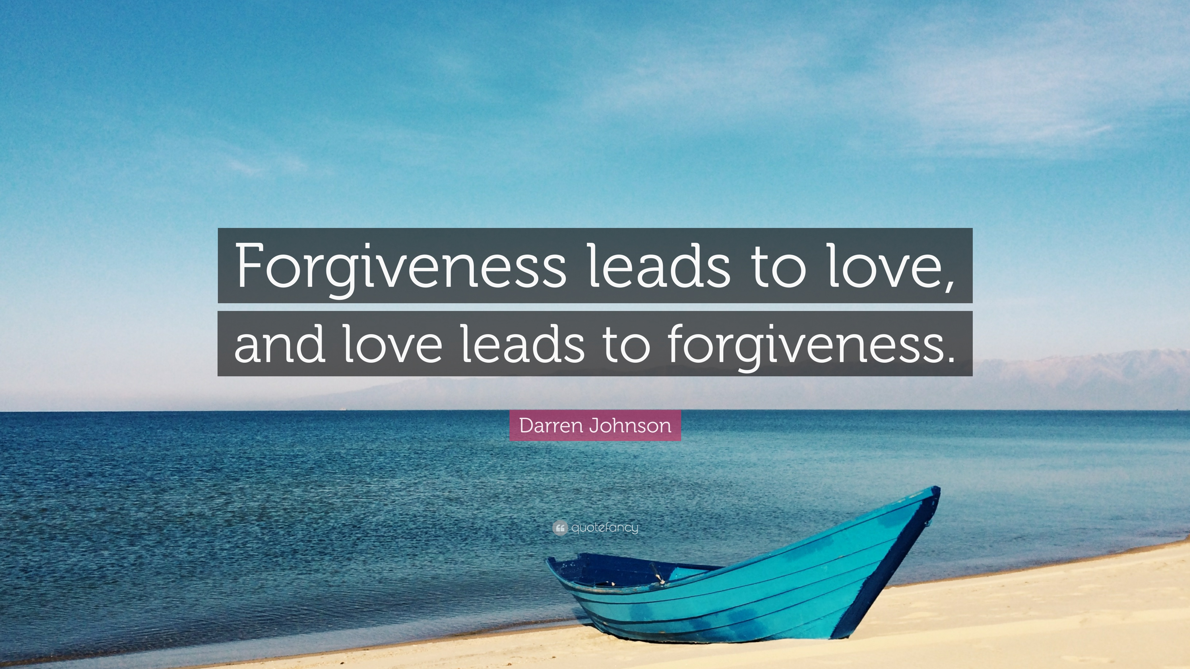 Incroyable Darren Johnson Quote: U201cForgiveness Leads To Love, And Love Leads To  Forgiveness.