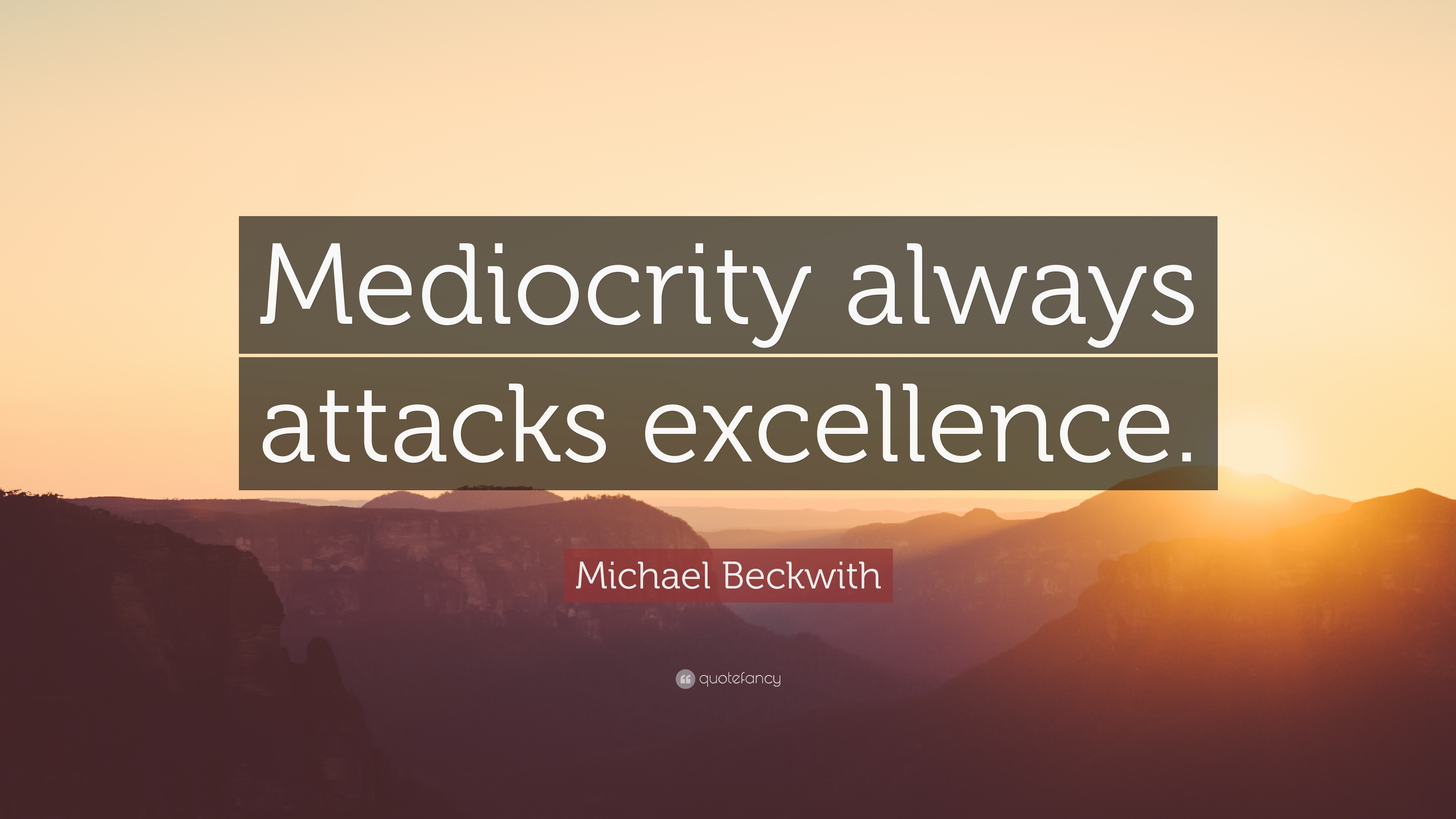 """Michael Beckwith Quote: """"Mediocrity Always Attacks"""