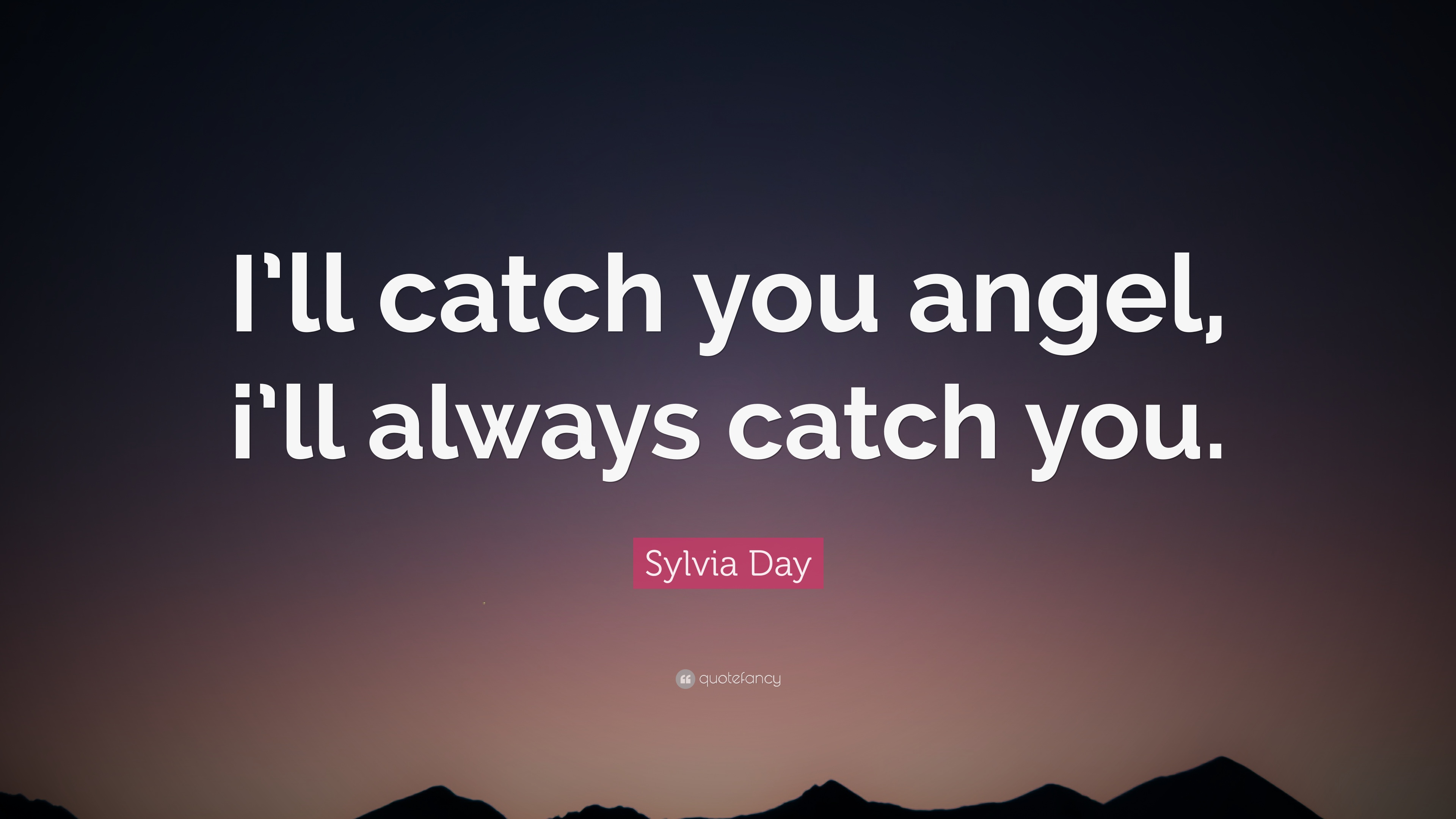 Sylvia Day Quote Ill Catch You Angel Ill Always Catch You 10