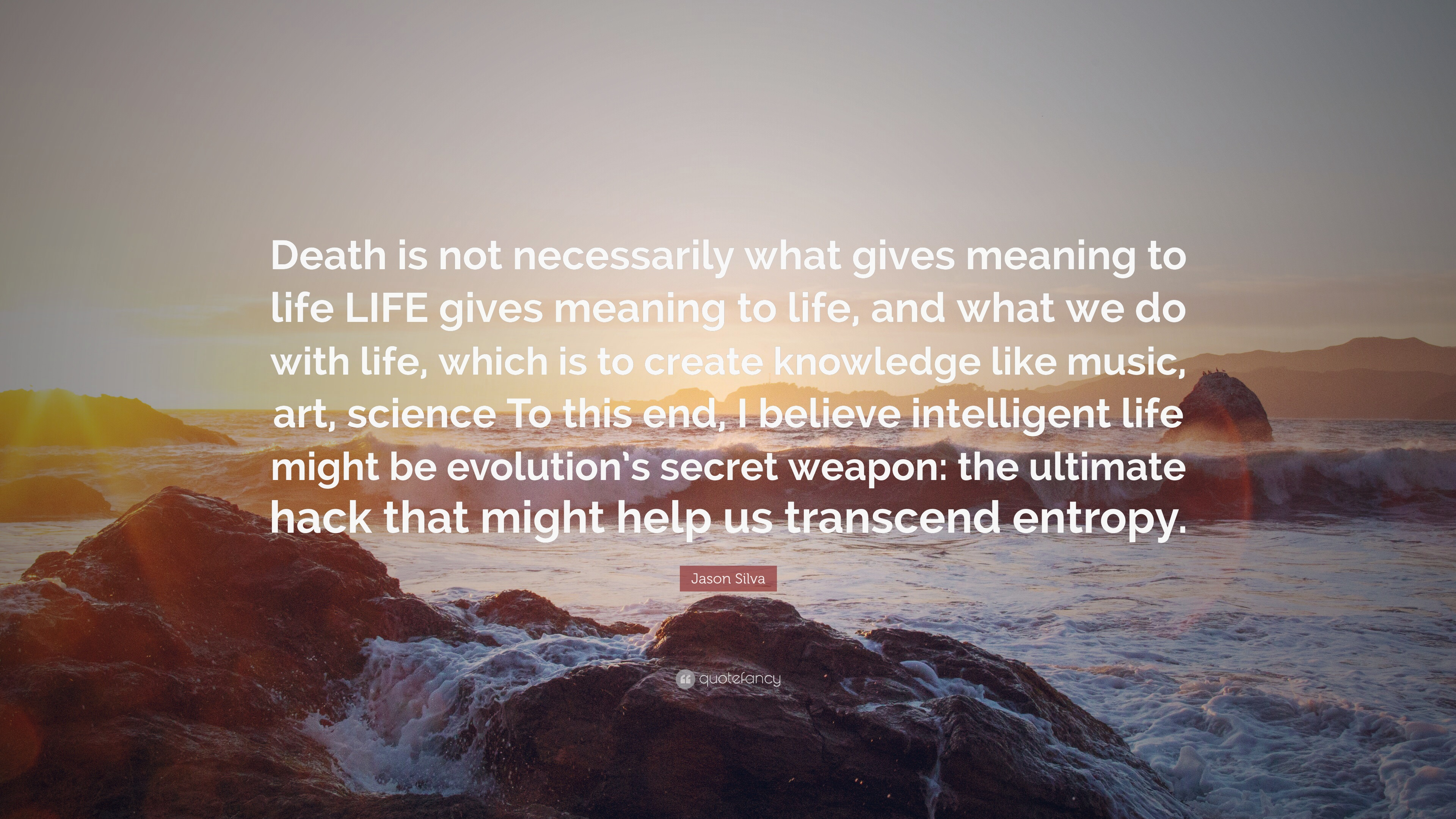 """Jason Silva Quote: """"Death is not necessarily what gives"""