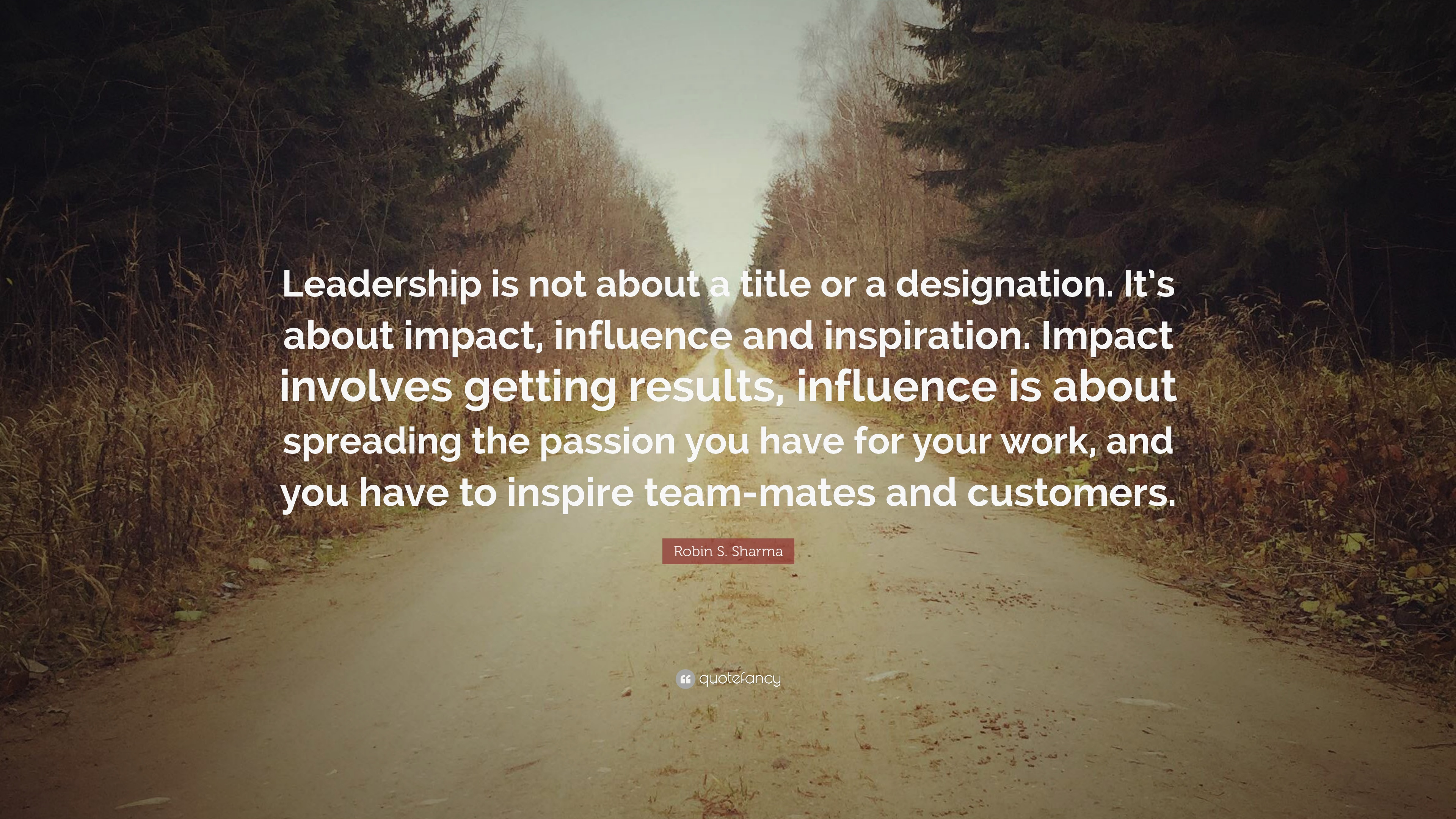 Robin S Sharma Quote Leadership Is Not About A Title Or A