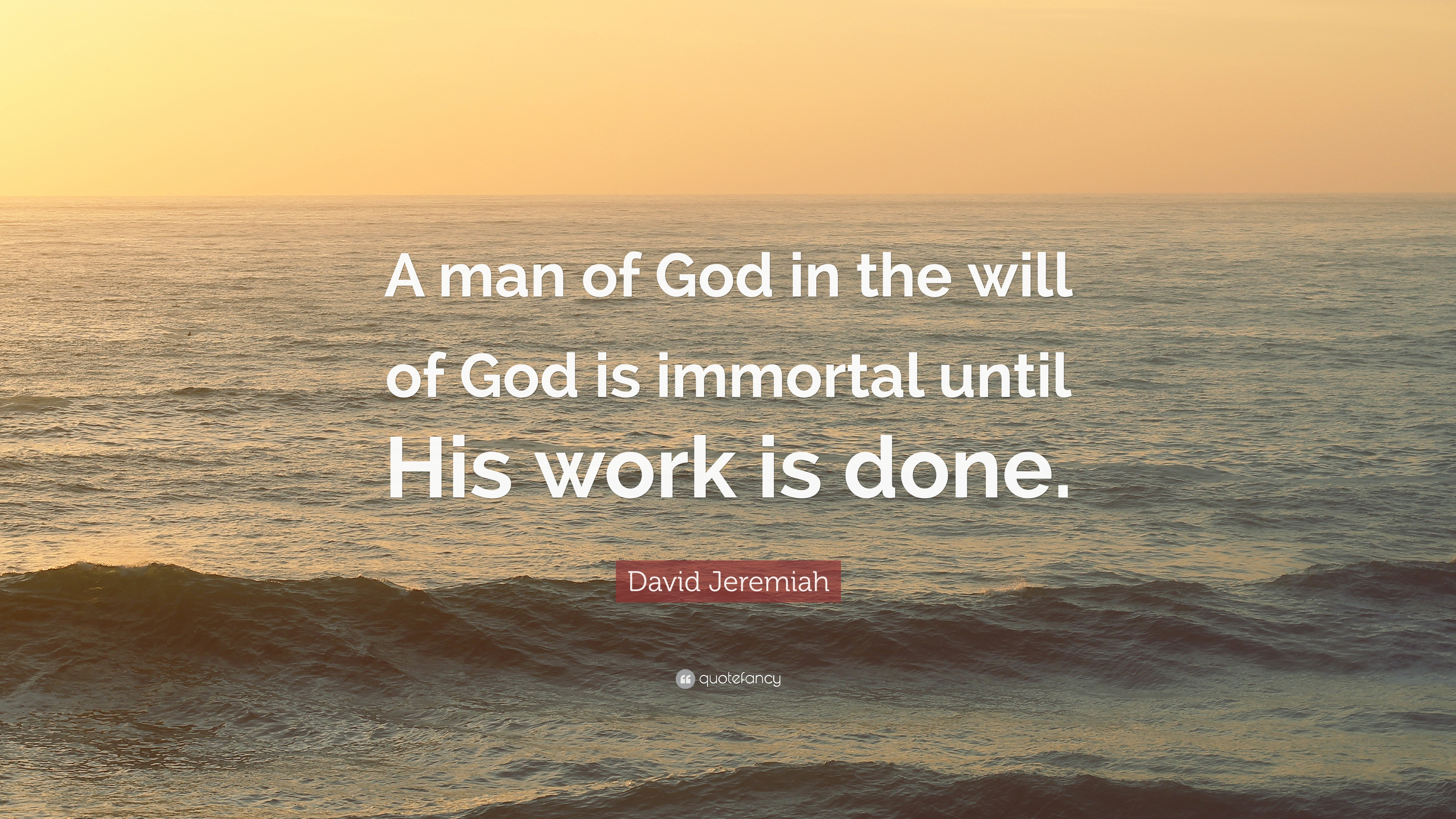 """David Jeremiah Quote: """"A man of God in the will of God is immortal ..."""