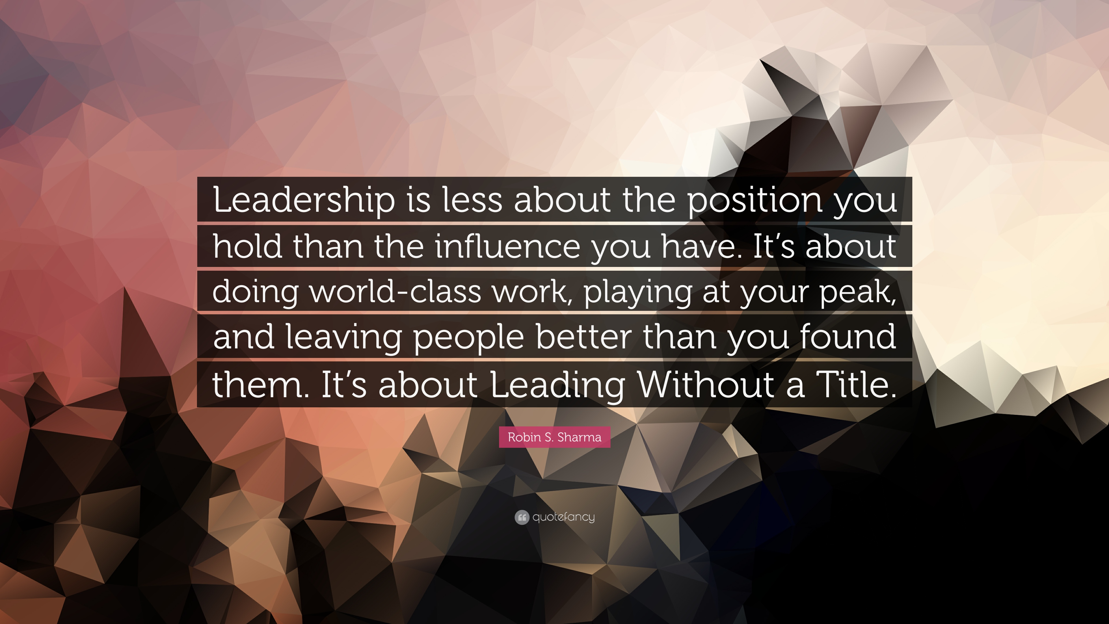 Robin S Sharma Quote Leadership Is Less About The Position You