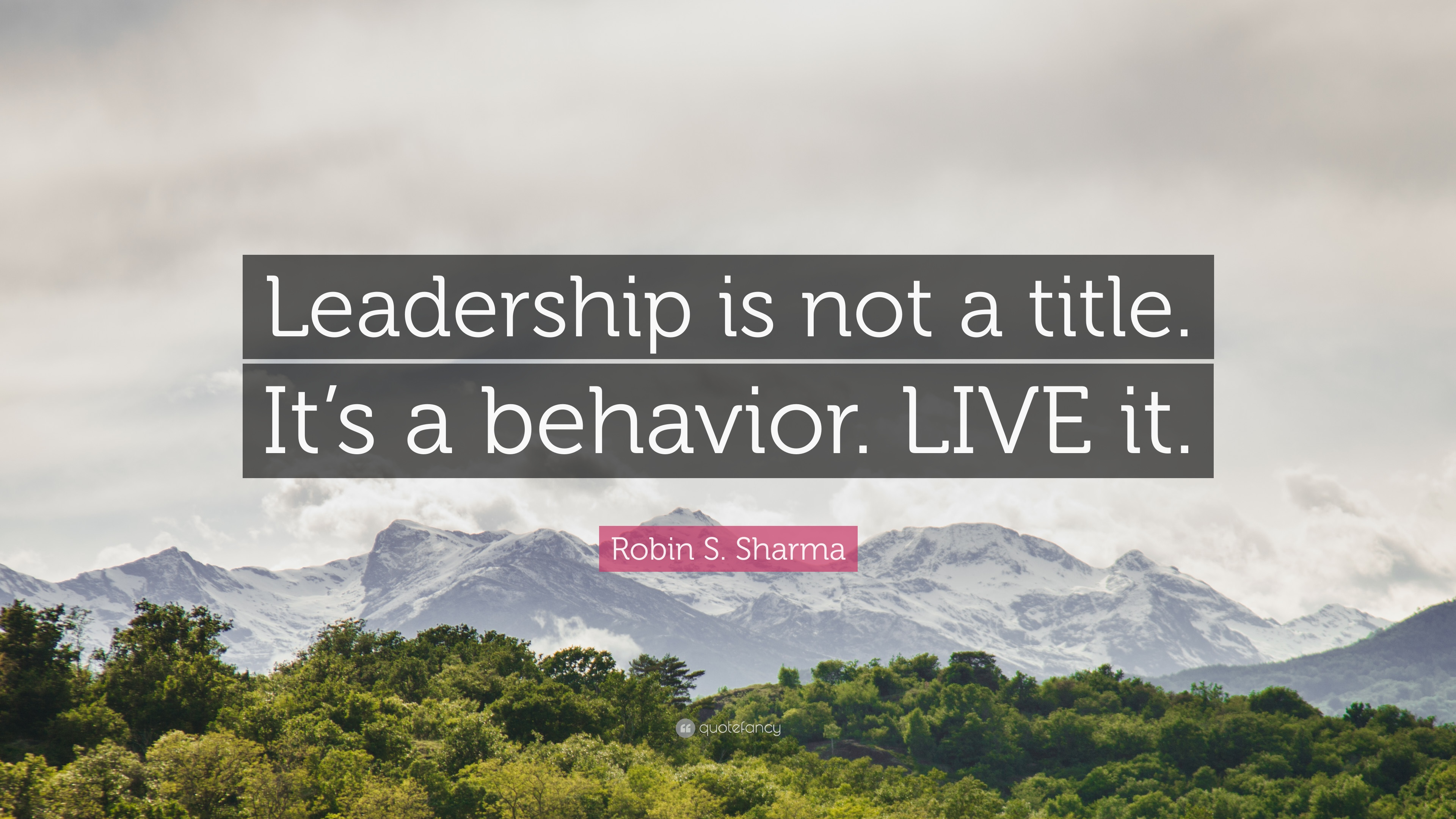 Robin S Sharma Quote Leadership Is Not A Title Its A Behavior
