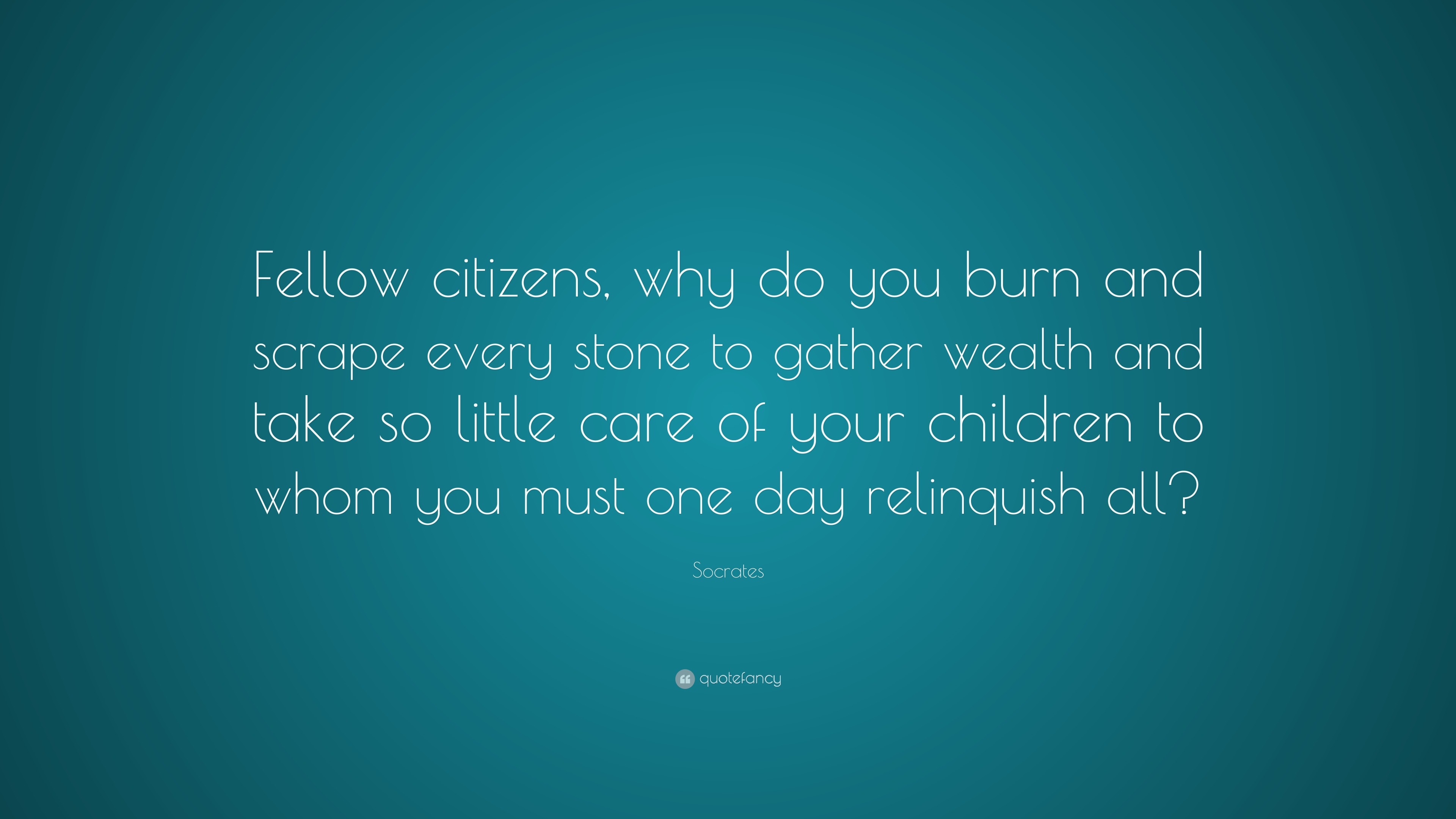 "Socrates Quote: ""Fellow Citizens, Why Do You Burn And"