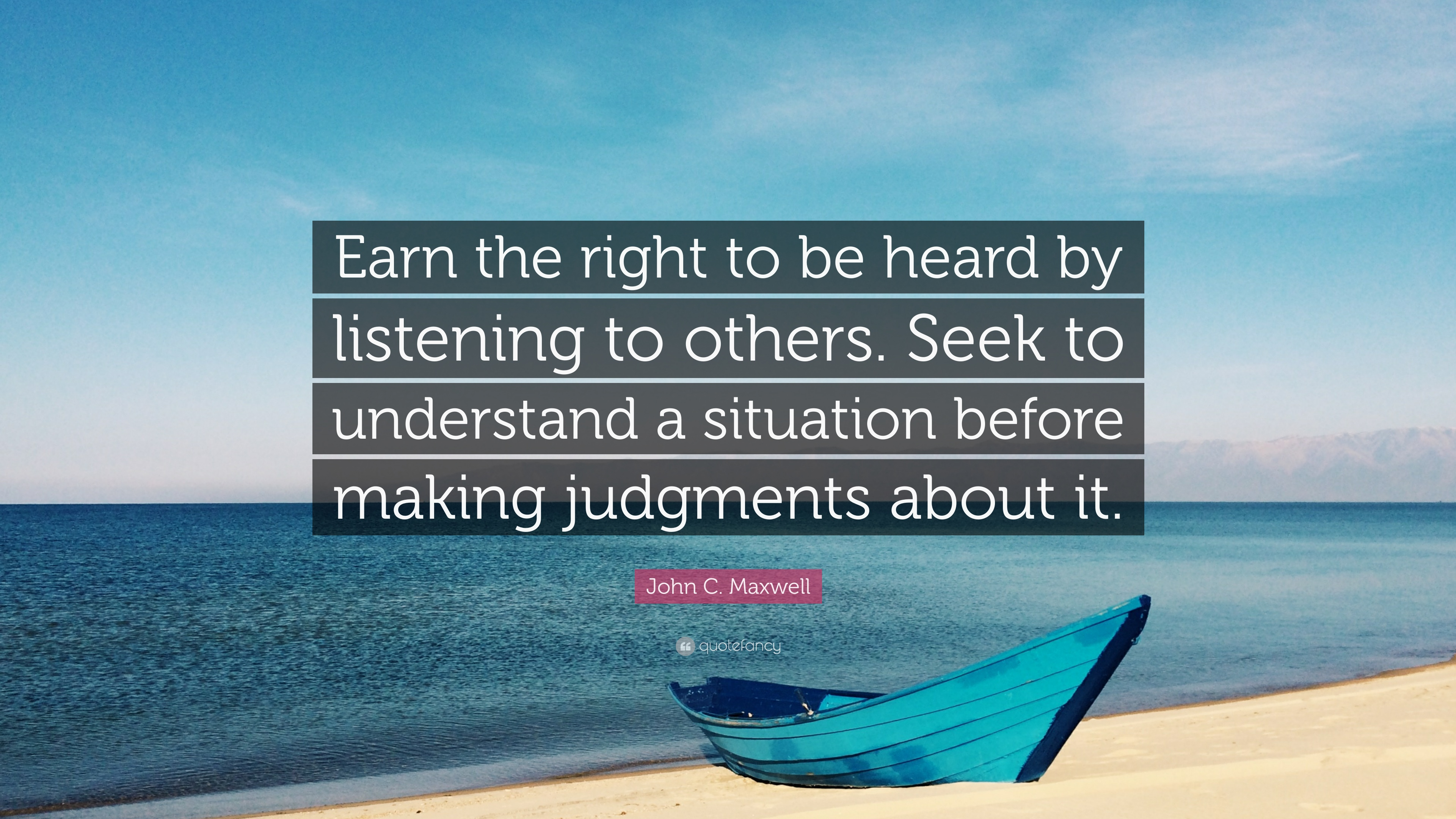 """Understand That The Right To: John C. Maxwell Quote: """"Earn The Right To Be Heard By"""