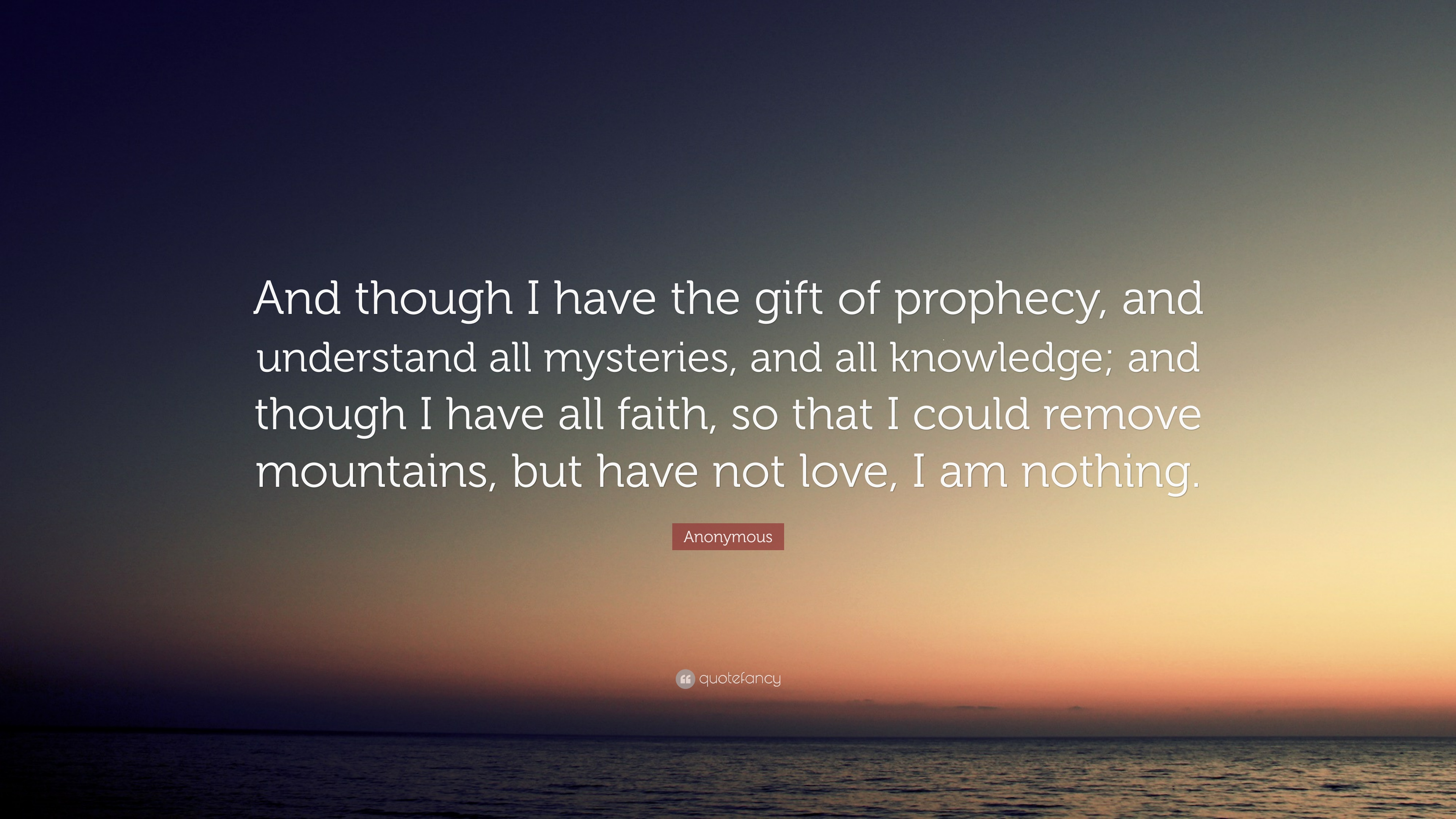 """Anonymous Quote: """"And though I have the gift of prophecy, and ..."""