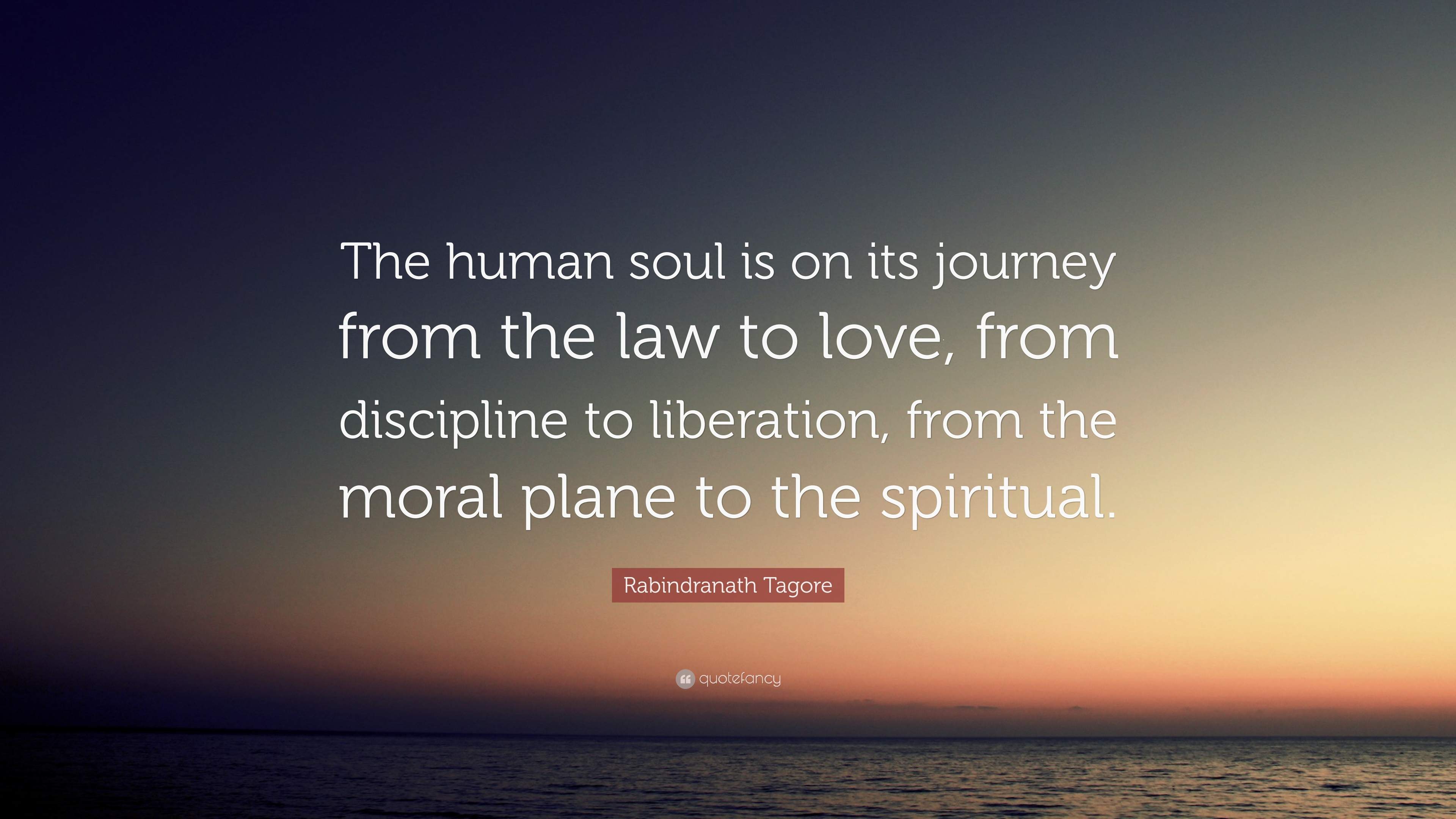 Rabindranath Tagore Quote The Human Soul Is On Its Journey From