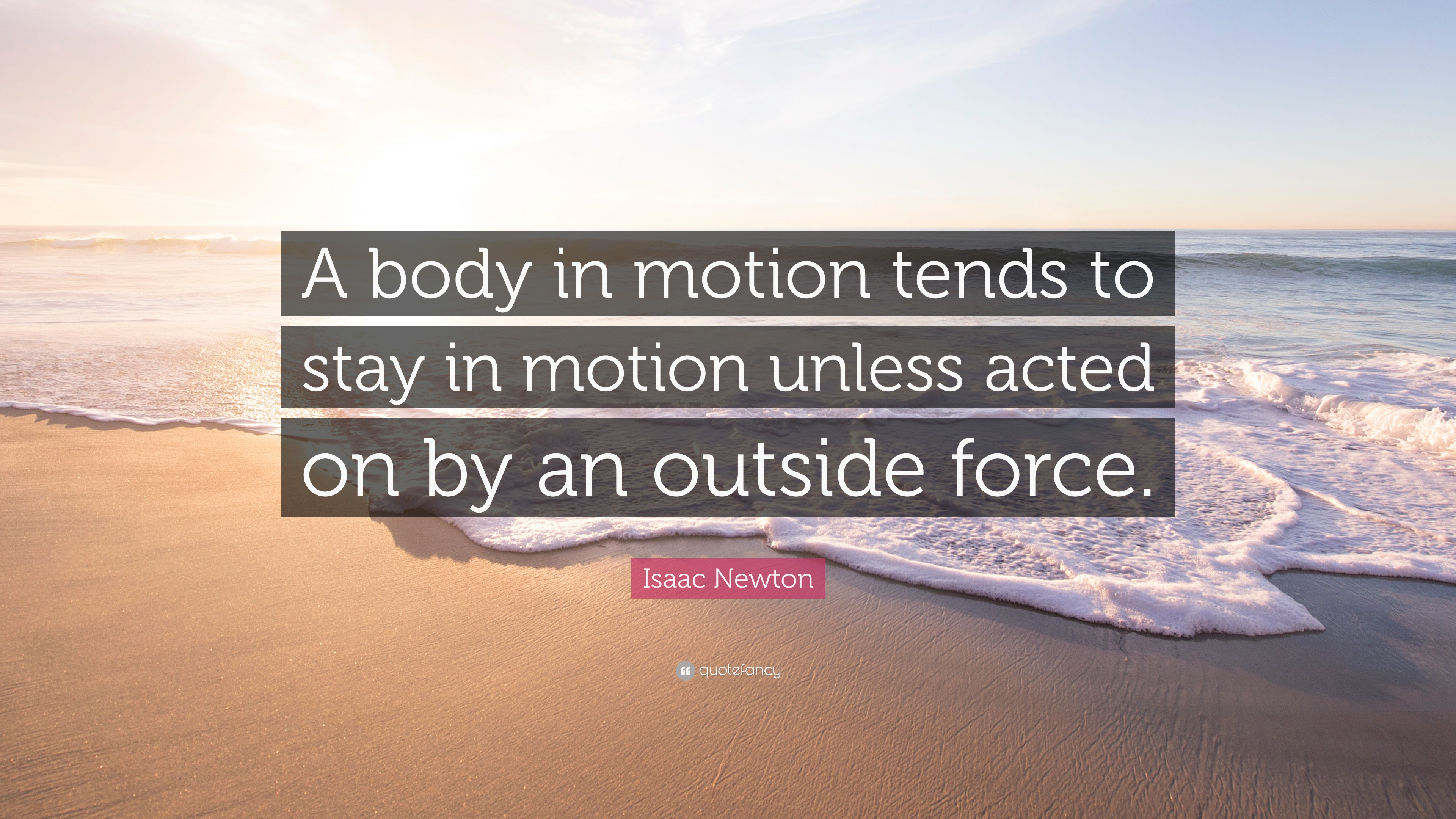 Isaac Newton Quote A Body In Motion Tends To Stay In Motion Unless