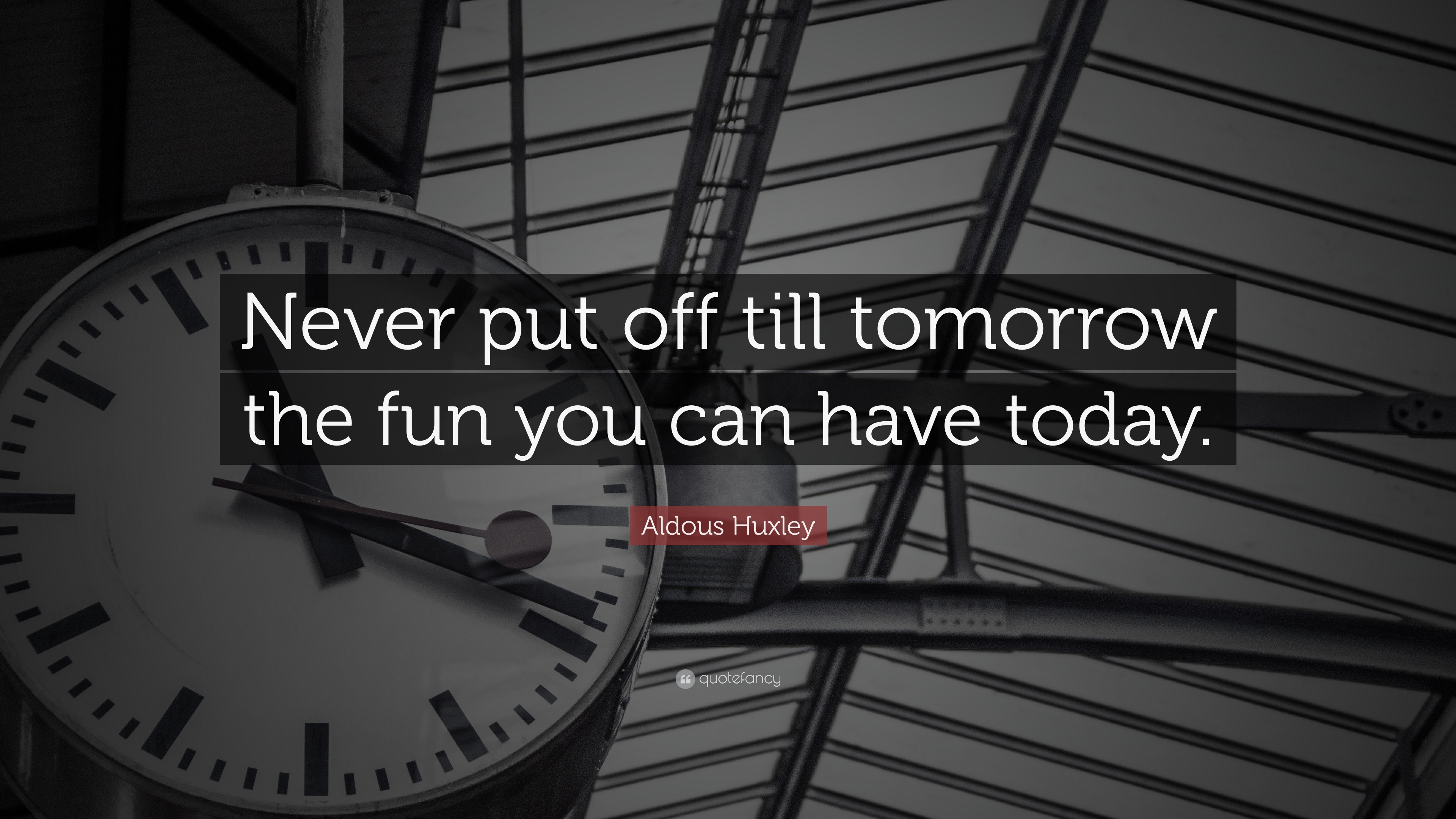 Dont put off what you can do today for tomorrow meaning