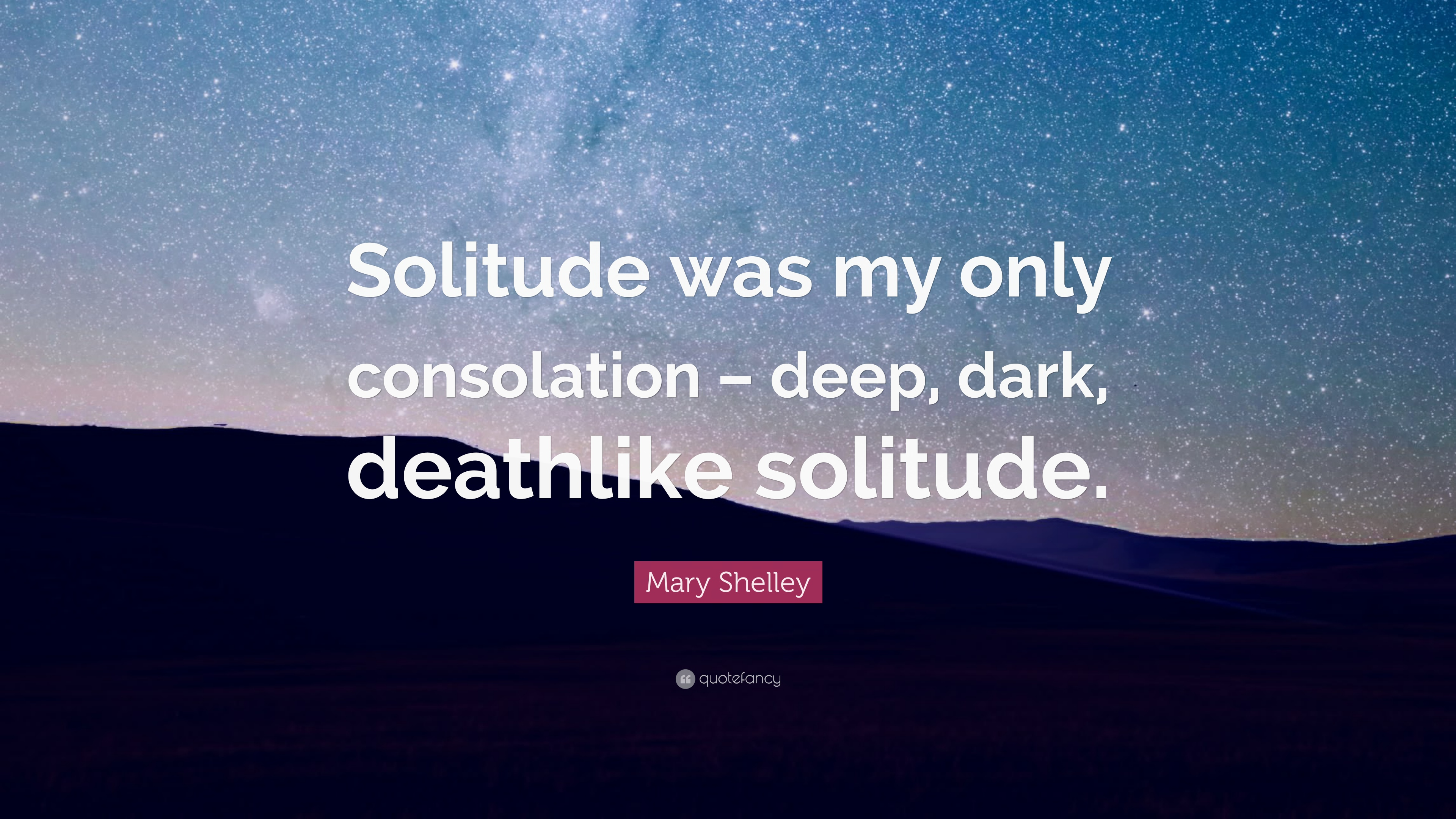 Mary Shelley Quote Solitude Was My Only Consolation Deep Dark