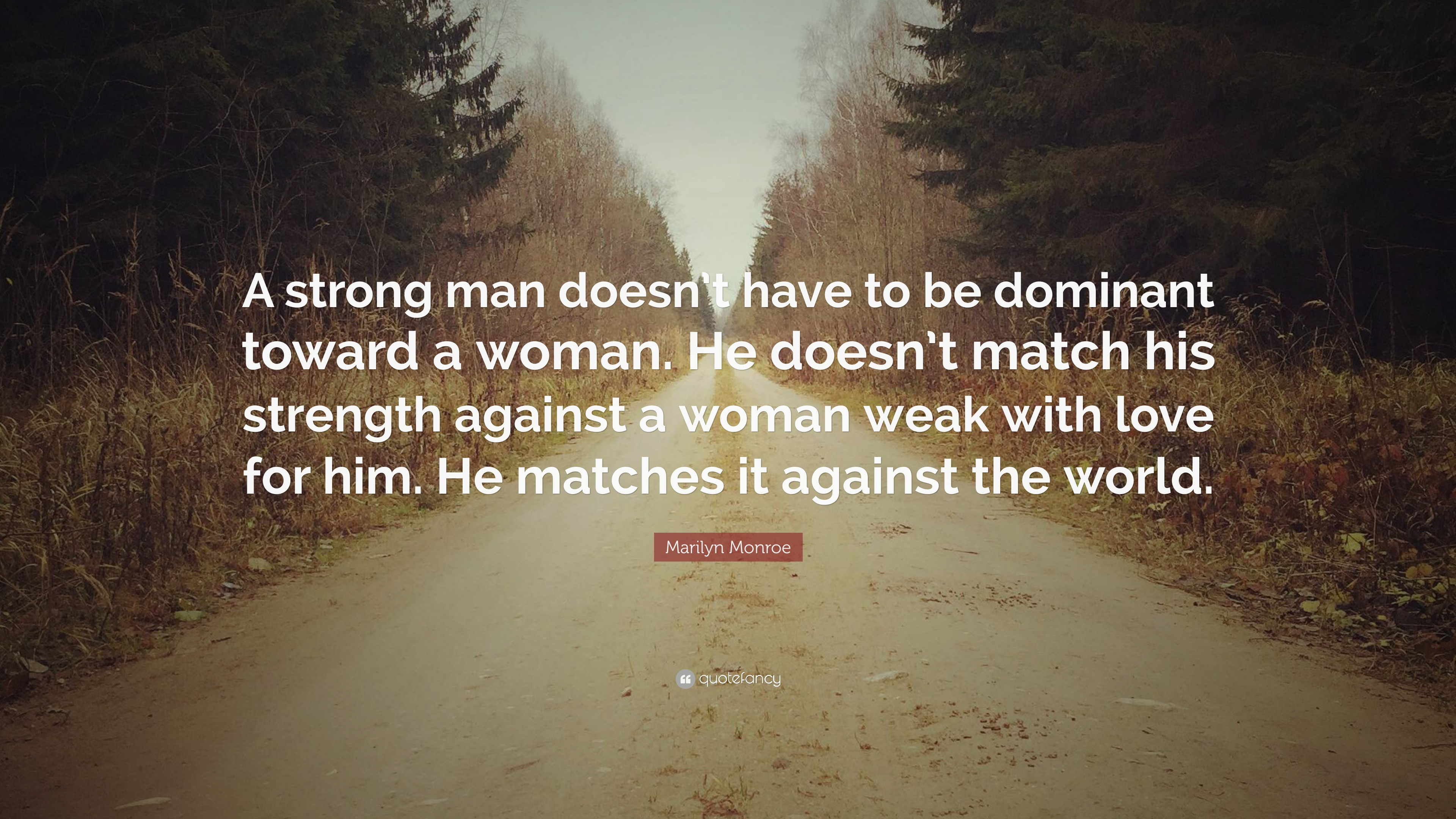 "Strong Man Quotes Marilyn Monroe Quote ""A Strong Man Doesn't Have To Be Dominant"