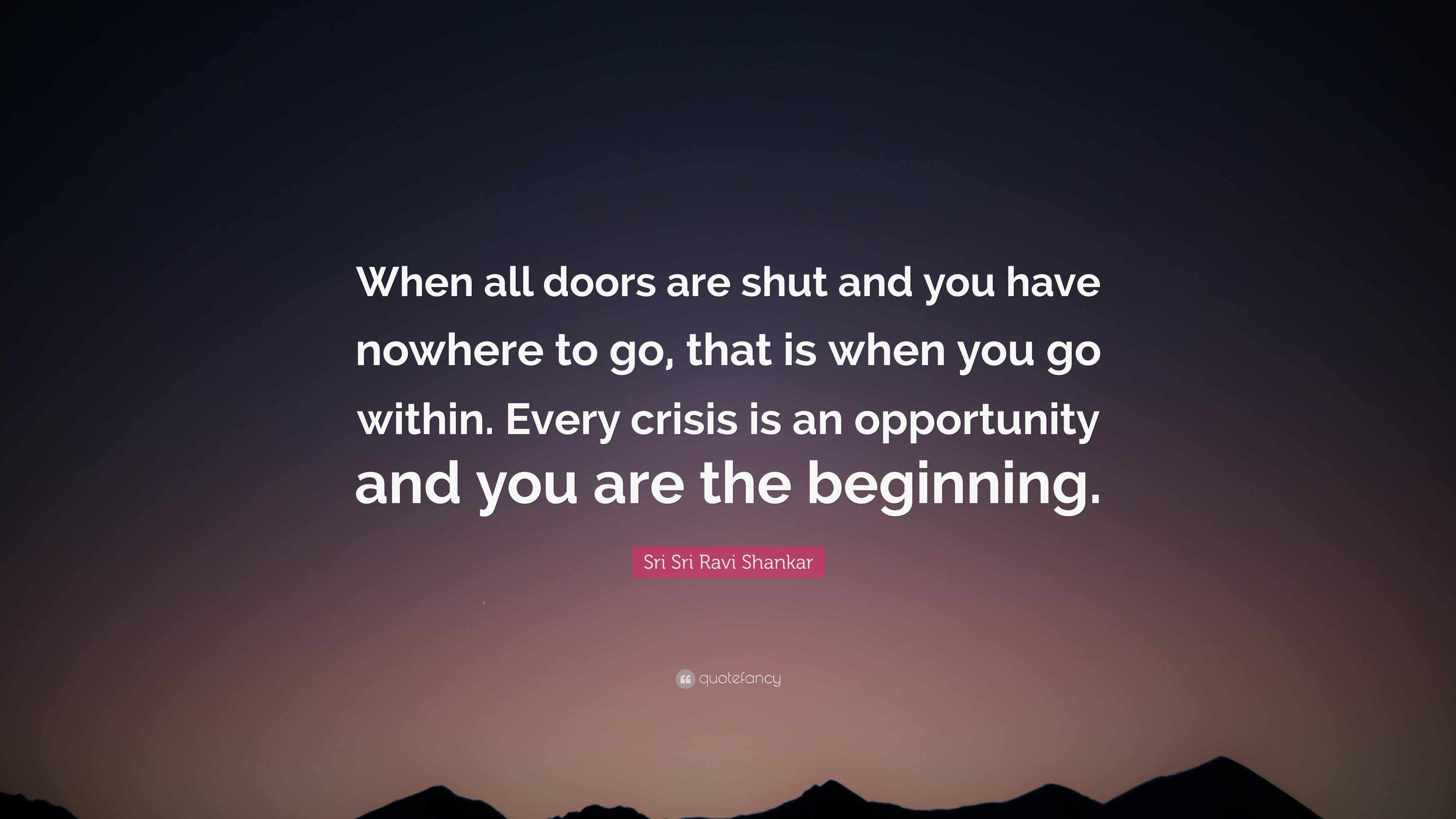 Sri Sri Ravi Shankar Quote \u201cWhen all doors are shut and you have nowhere & Sri Sri Ravi Shankar Quote: \u201cWhen all doors are shut and you have ...