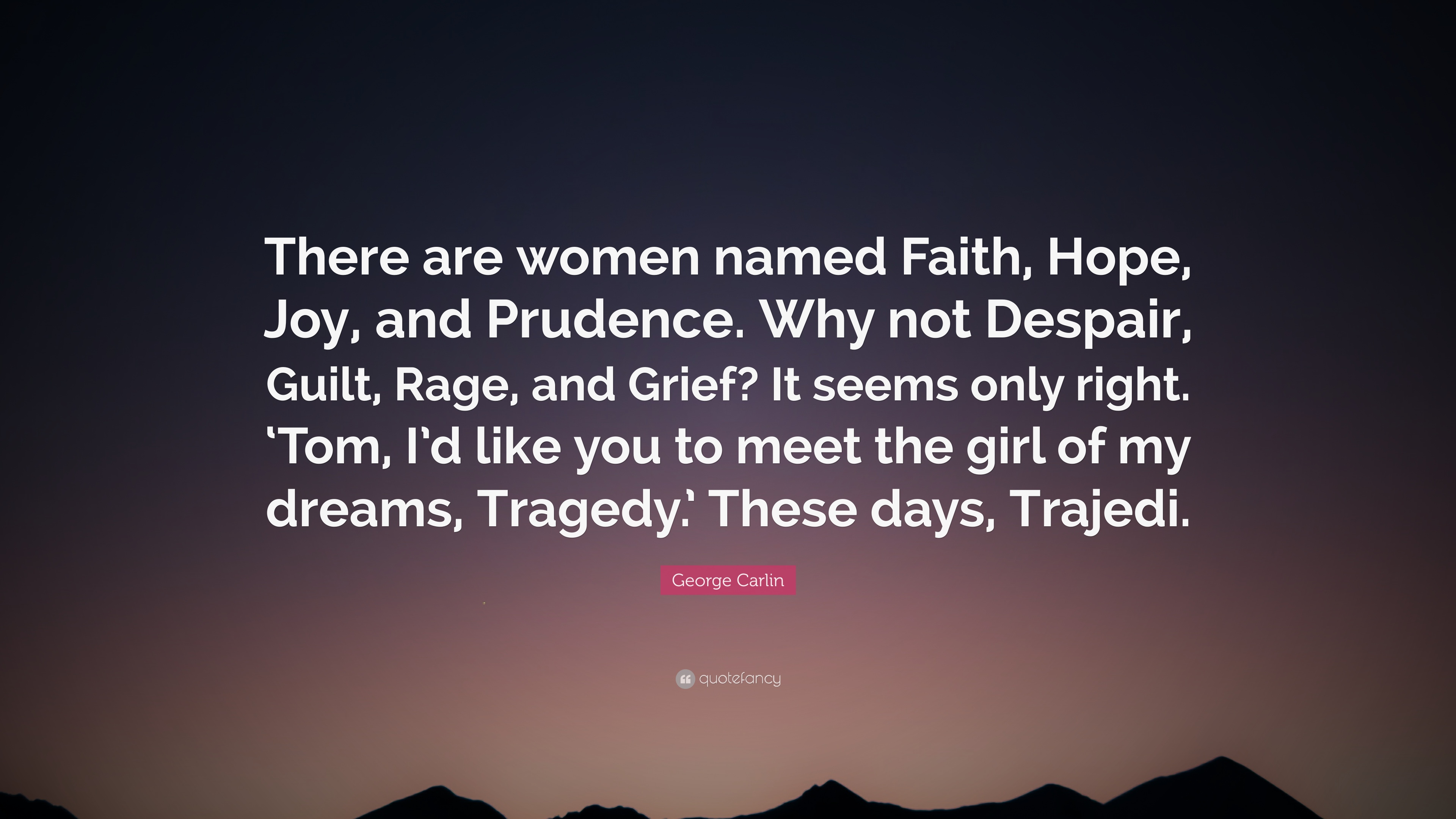 "George Carlin Quote: ""There Are Women Named Faith, Hope"