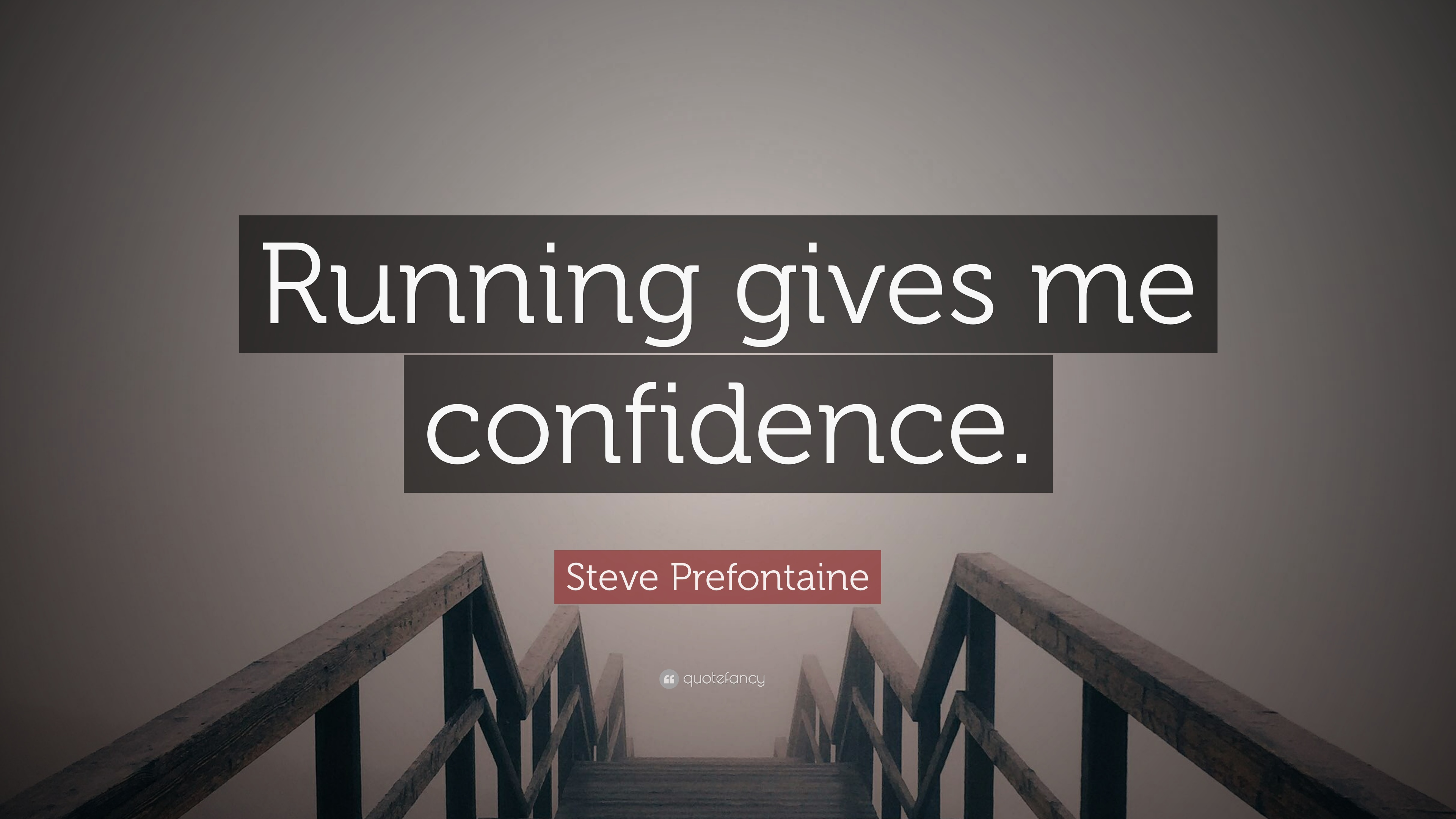 Steve Prefontaine Quote Running Gives Me Confidence 10