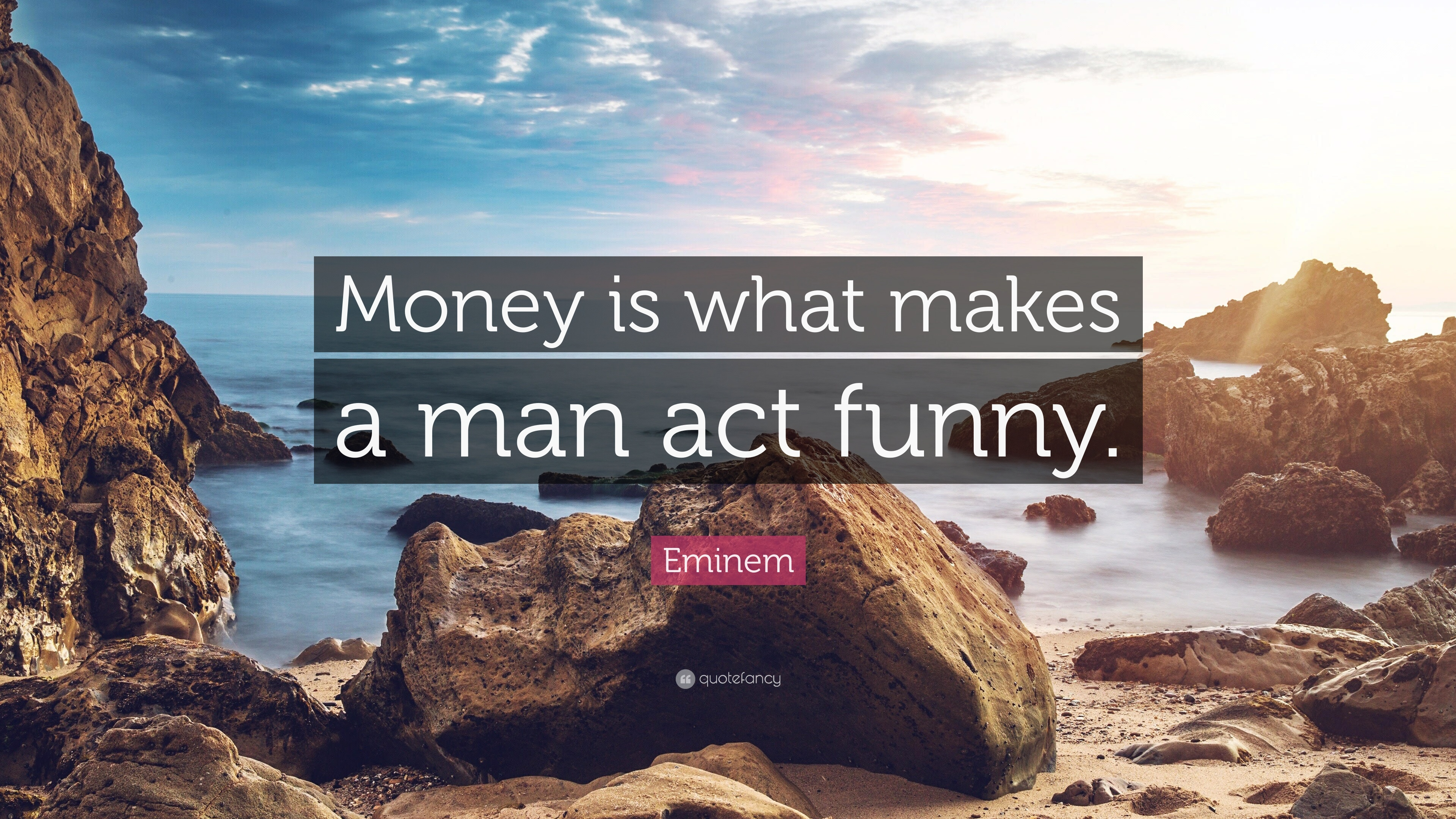 """Eminem Quote: """"Money Is What Makes A Man Act Funny."""" (12"""