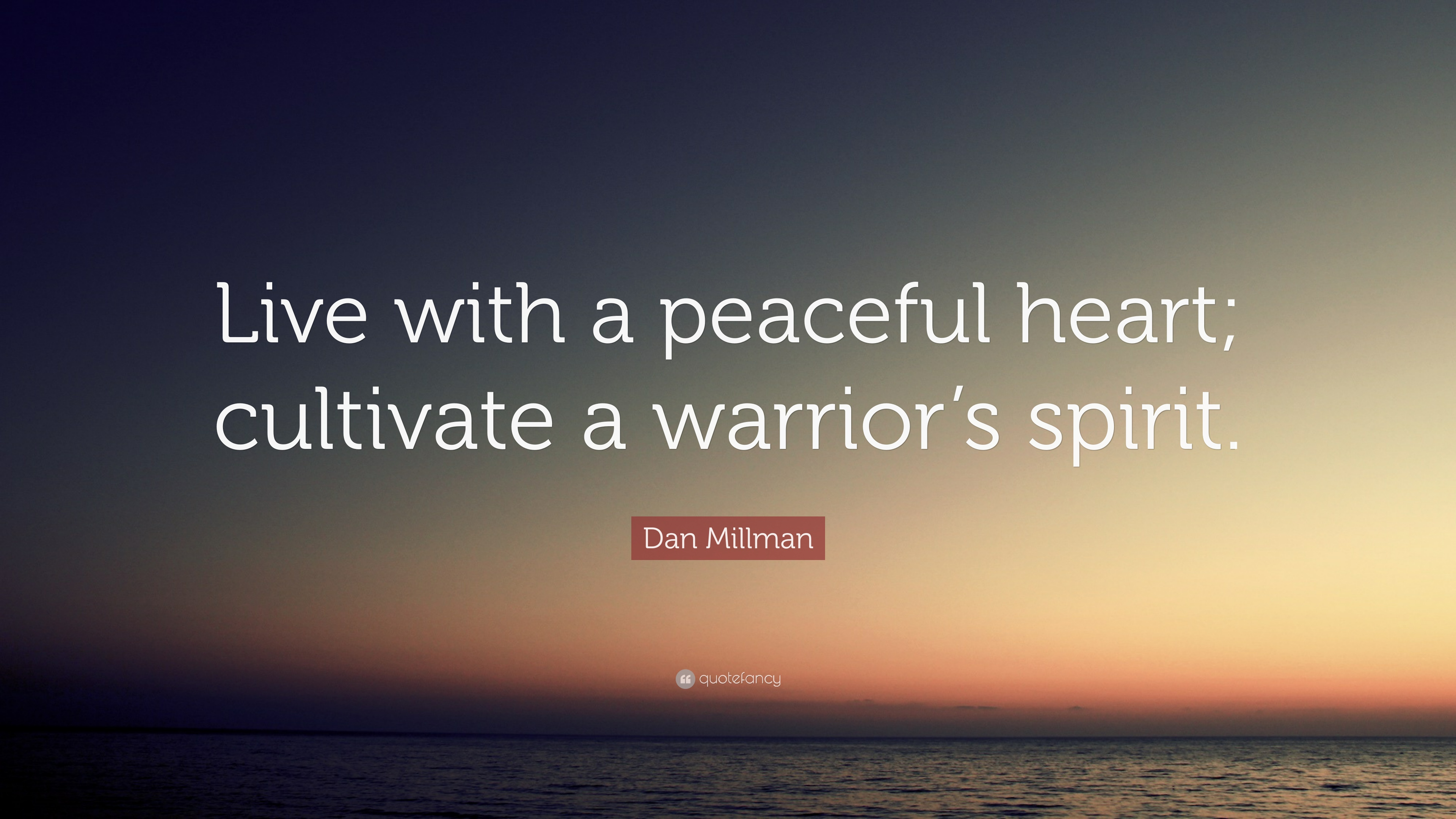 """Heart Of A Warrior Quotes: Dan Millman Quote: """"Live With A Peaceful Heart; Cultivate"""