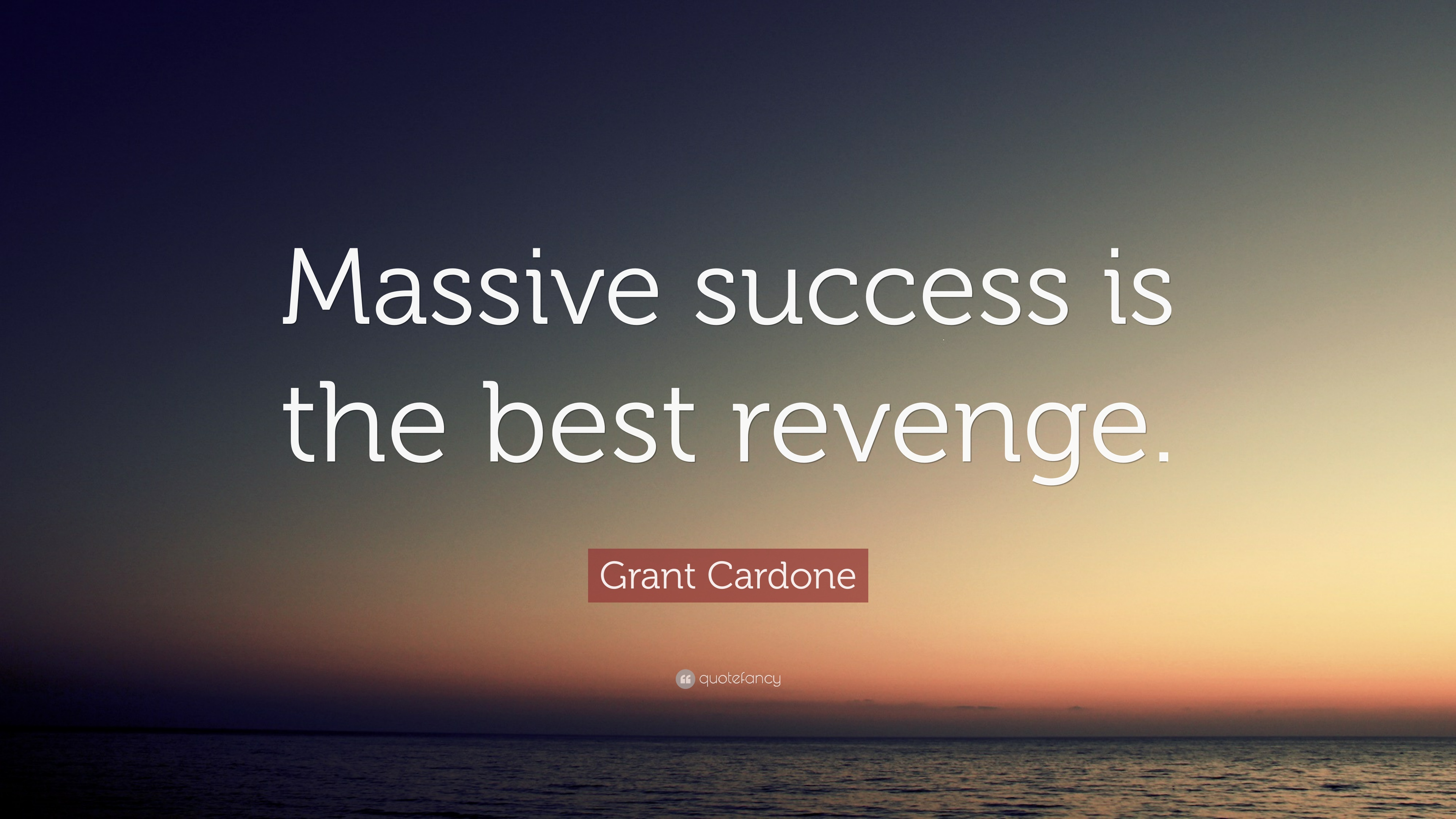 Grant Cardone Quote Massive Success Is The Best Revenge 12