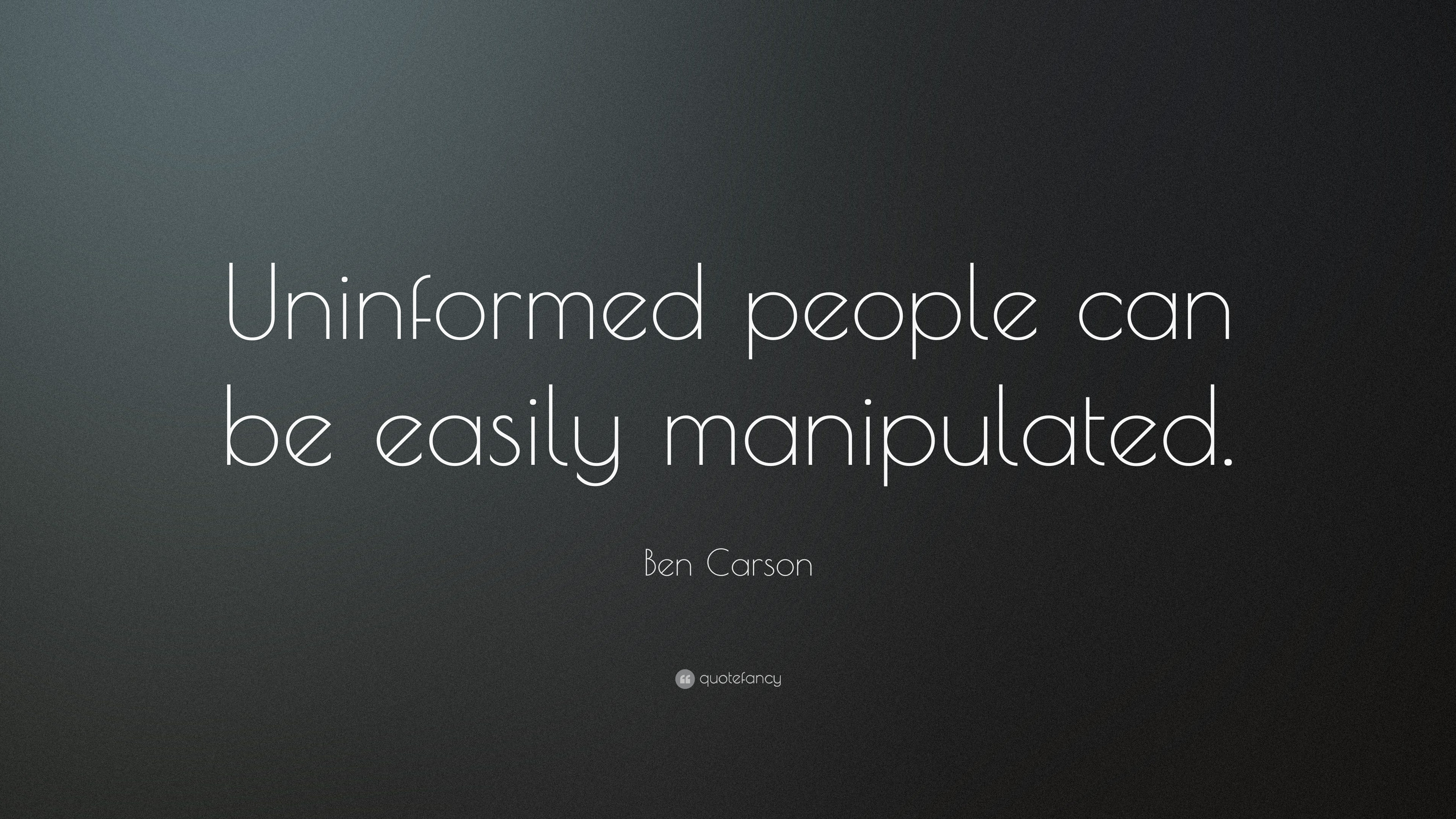 """Ben Carson Quote: """"Uninformed people can be easily manipulated."""" (10  wallpapers) - Quotefancy"""
