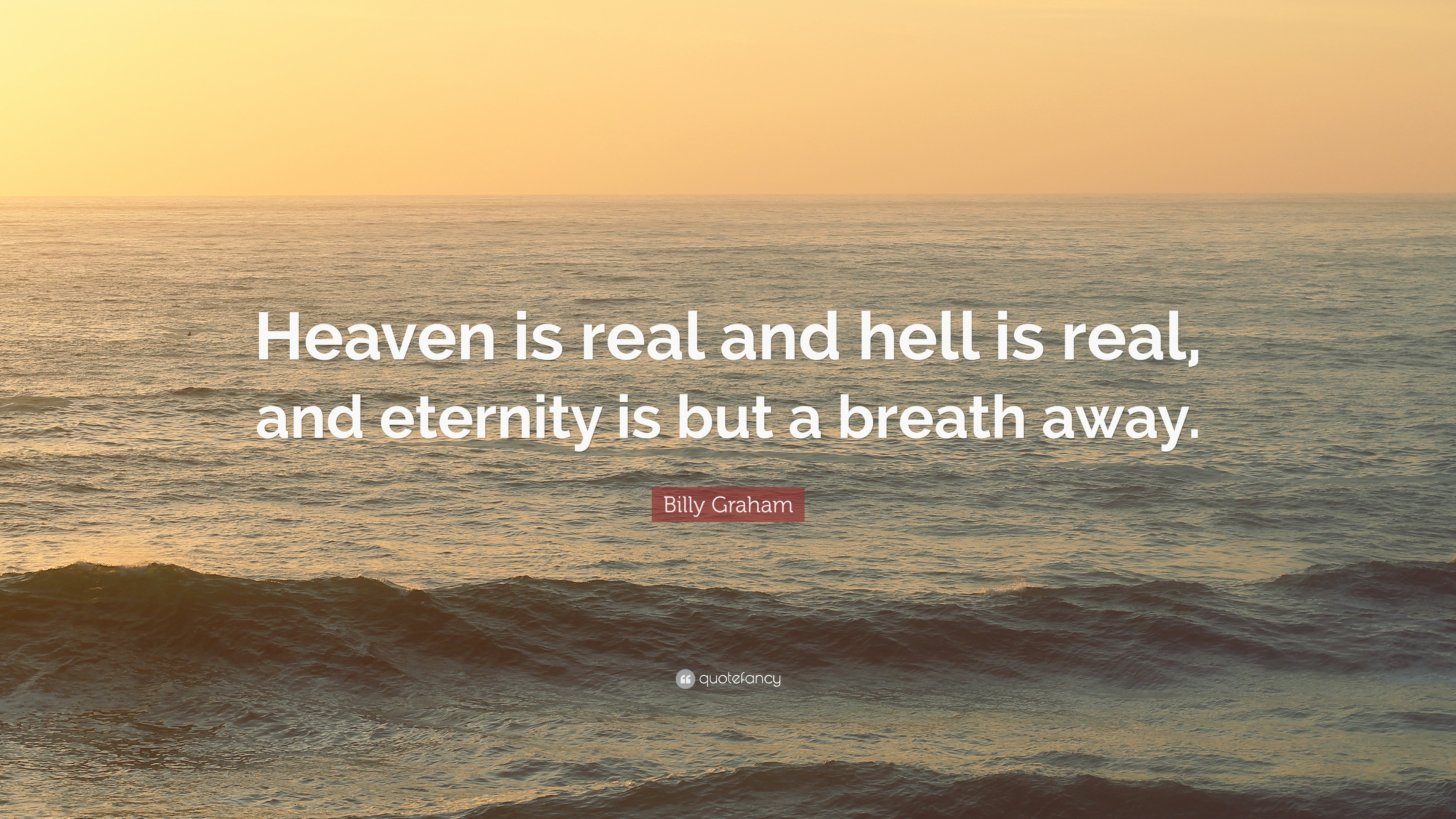 Billy Graham Quote Heaven Is Real And Hell Is Real And Eternity