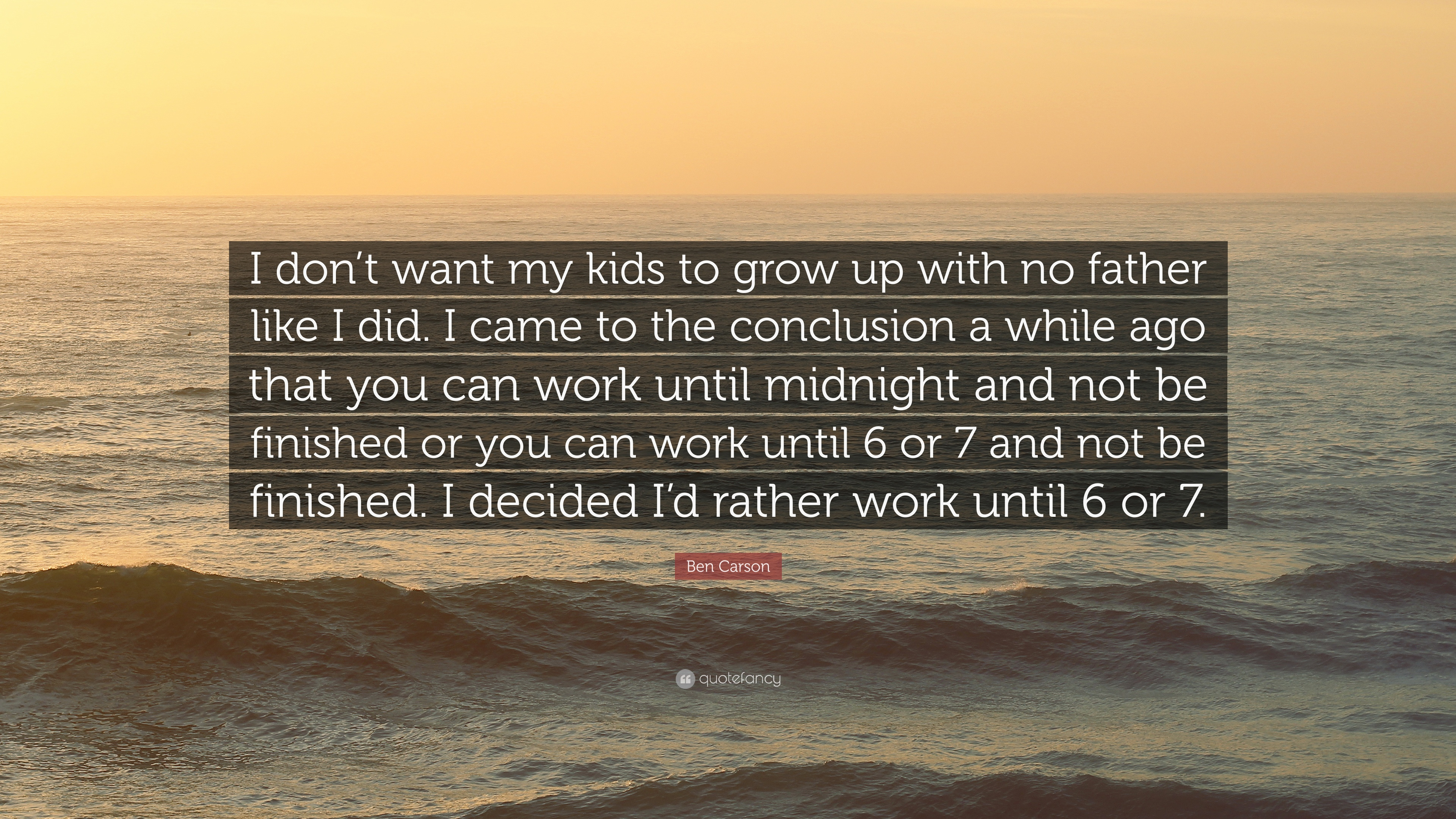 """Ben Carson Quote: """"I Don't Want My Kids To Grow Up With No"""