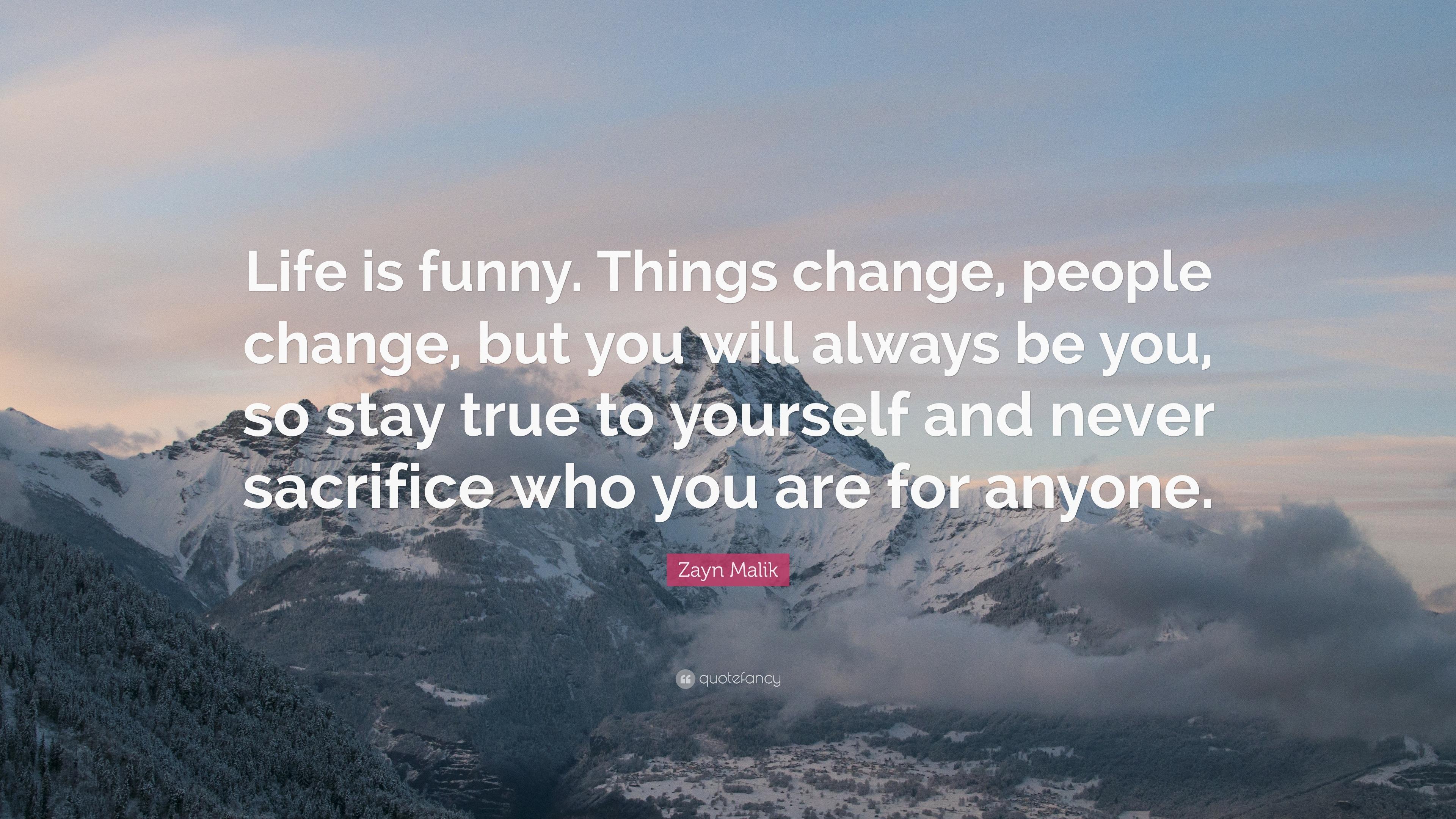"Life Sacrifice Quotes Zayn Malik Quote ""Life Is Funnythings Change People Change"
