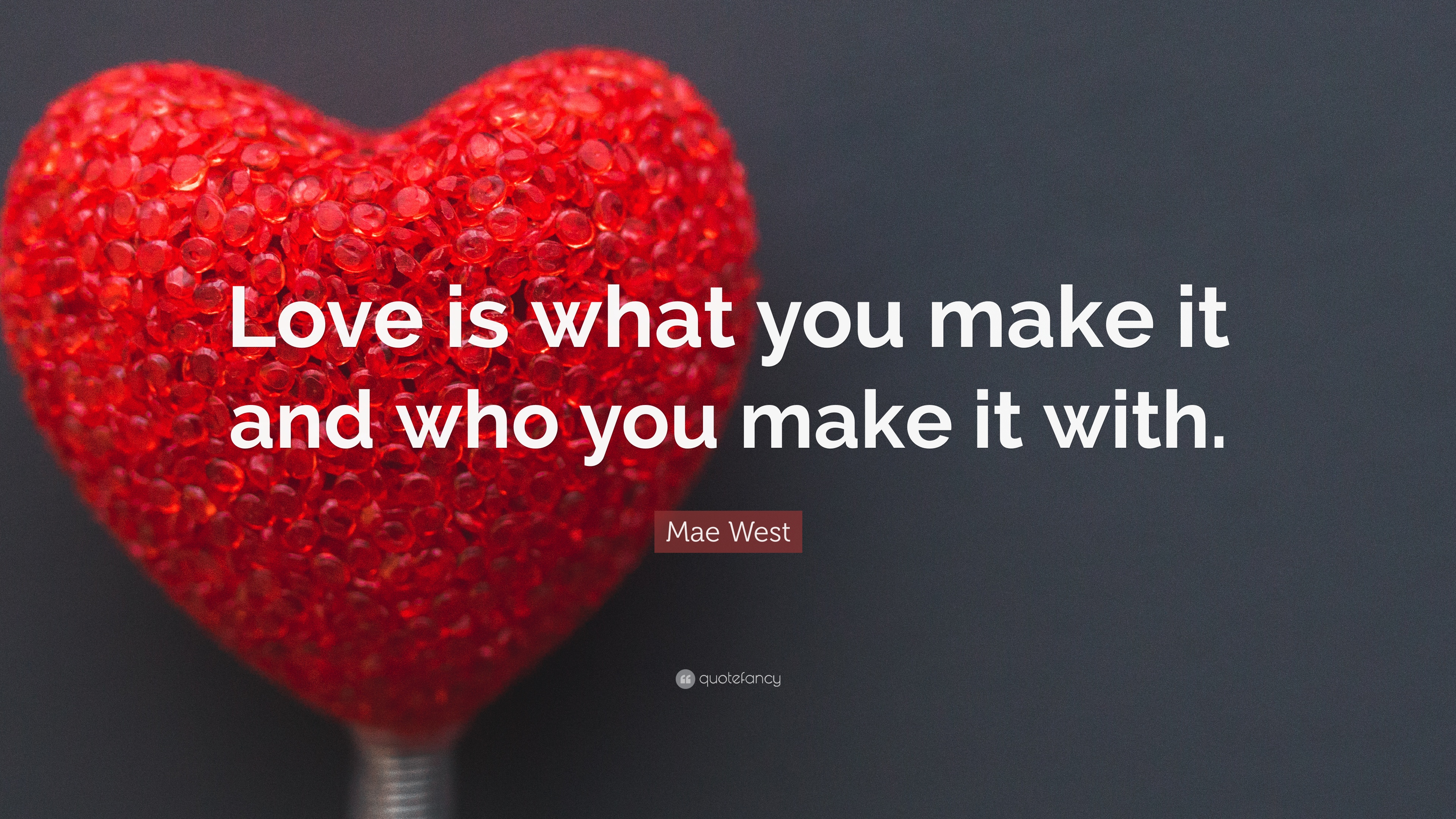 Love is what YOU Make It.