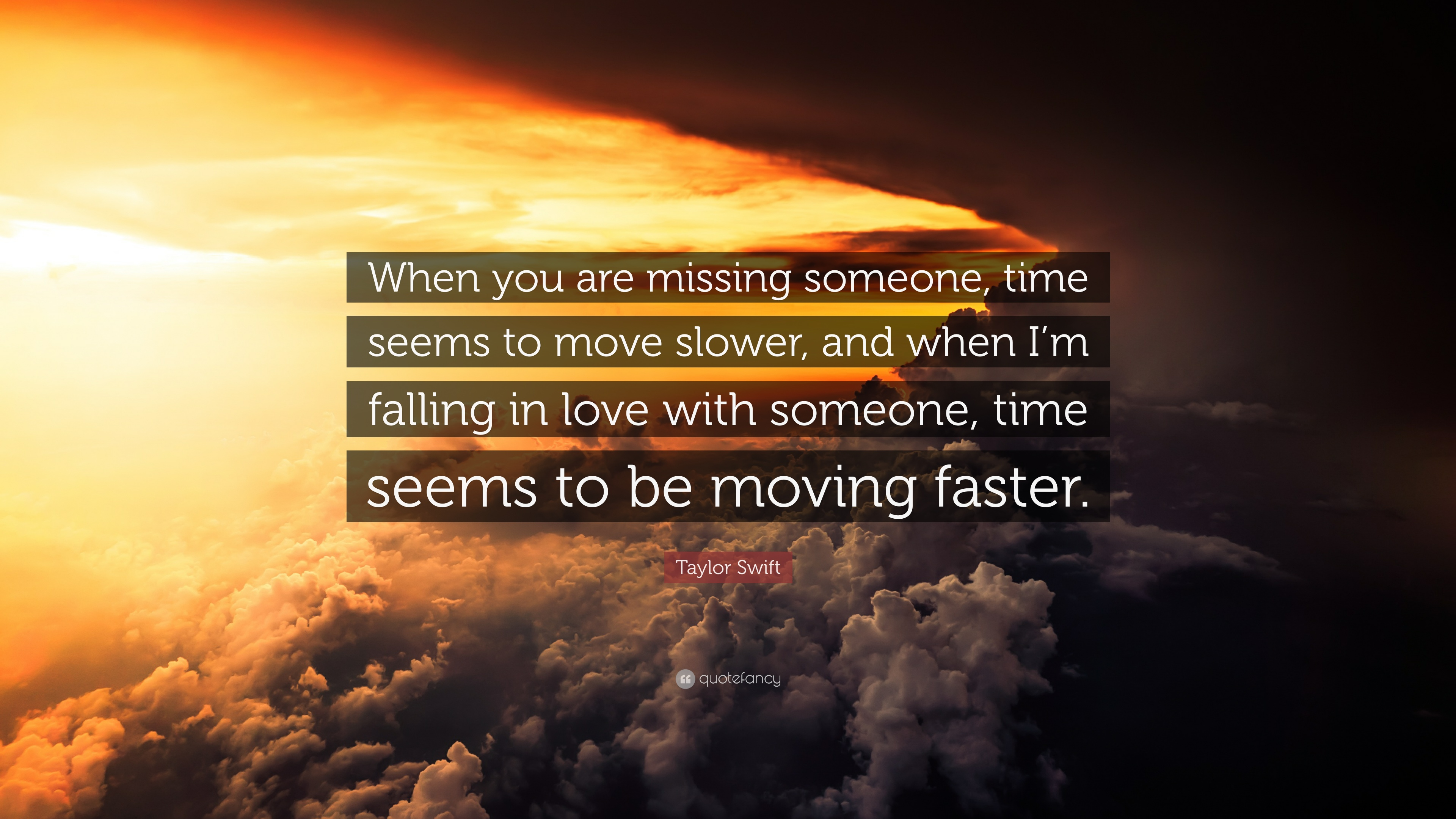 """Taylor Swift Quote: """"When you are missing someone, time"""