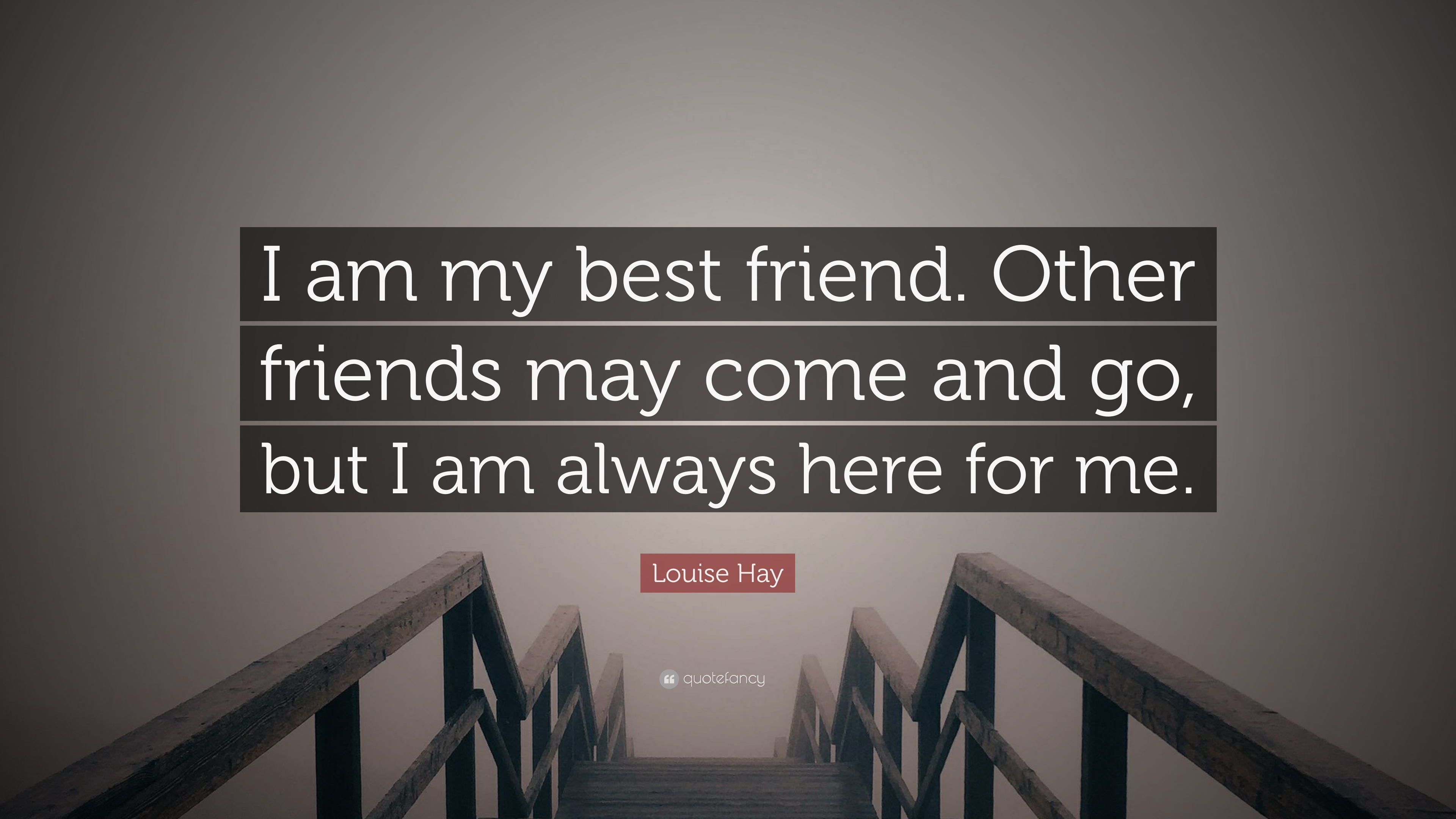 Friends May Come And Go Quotes Louise Hay Quote I Am My Best