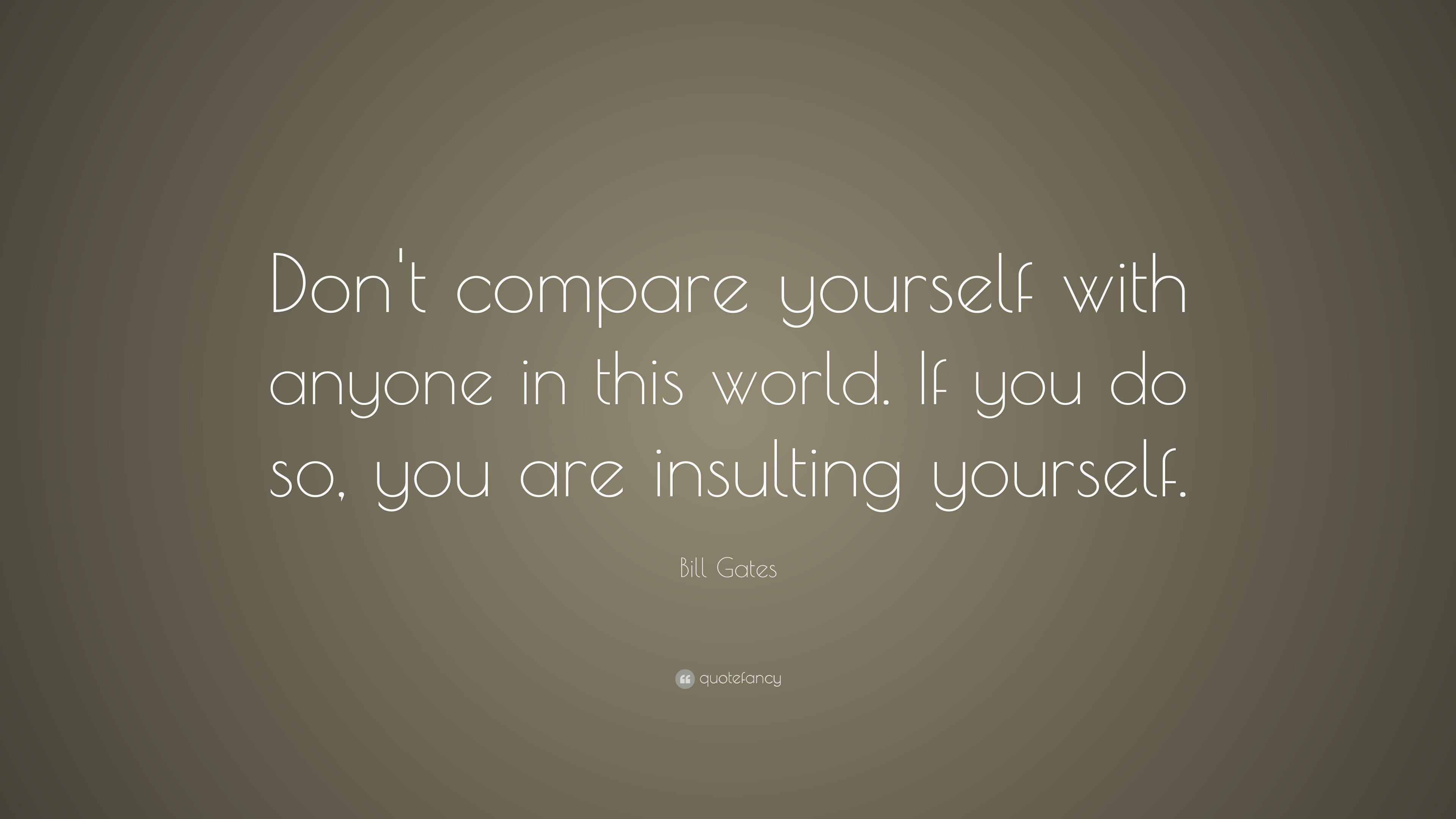 "Compare Quotes Fair Bill Gates Quote ""Don't Compare Yourself With Anyone In This"